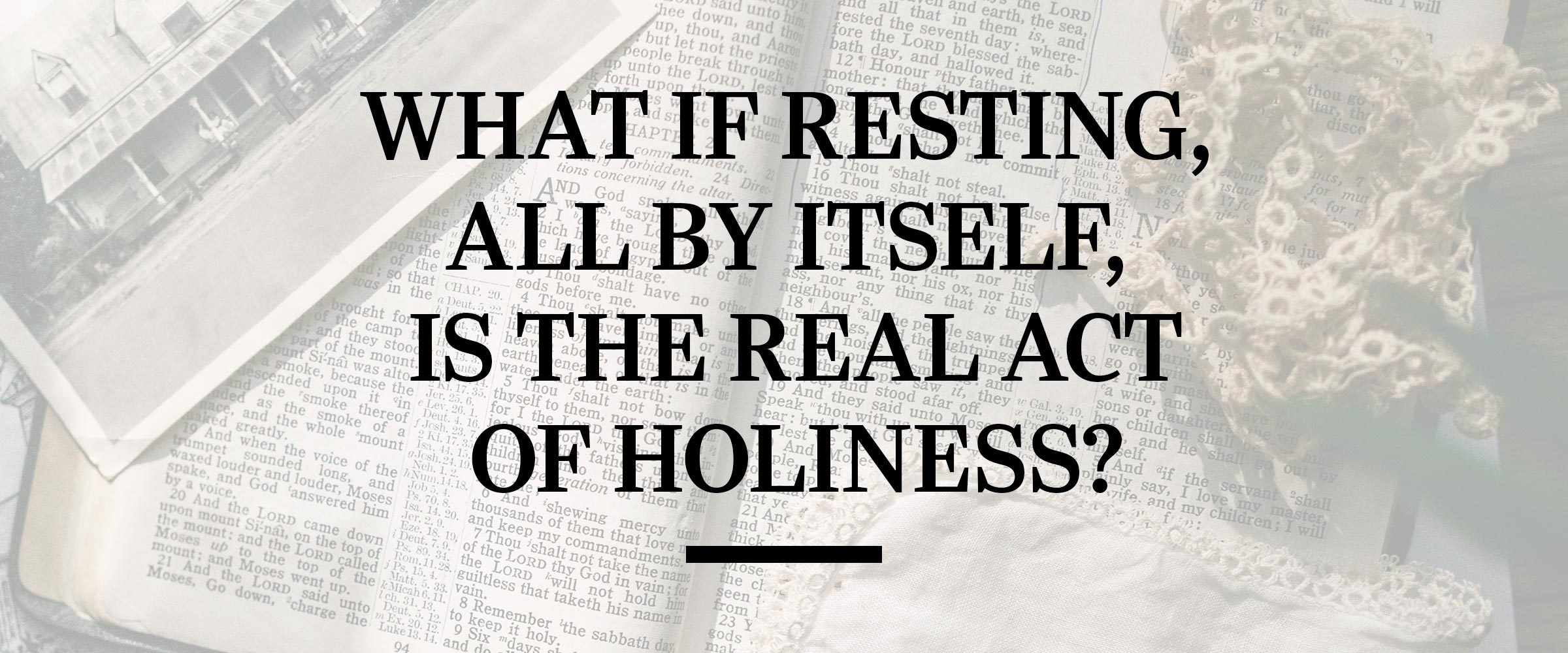 Text: What if resting, all by itself, is the real act of holiness?