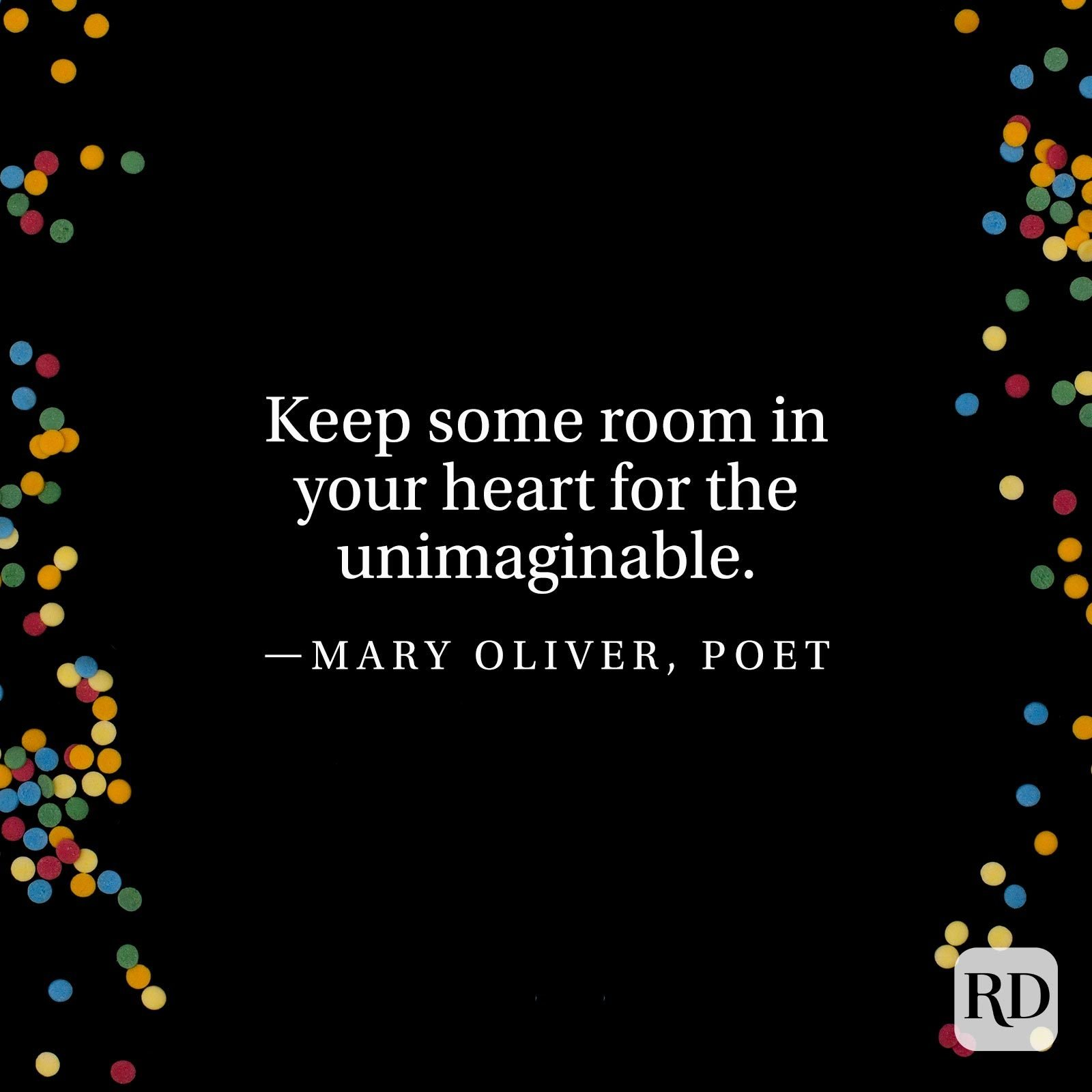 """Keep some room in your heart for the unimaginable."" —Mary Oliver, poet"