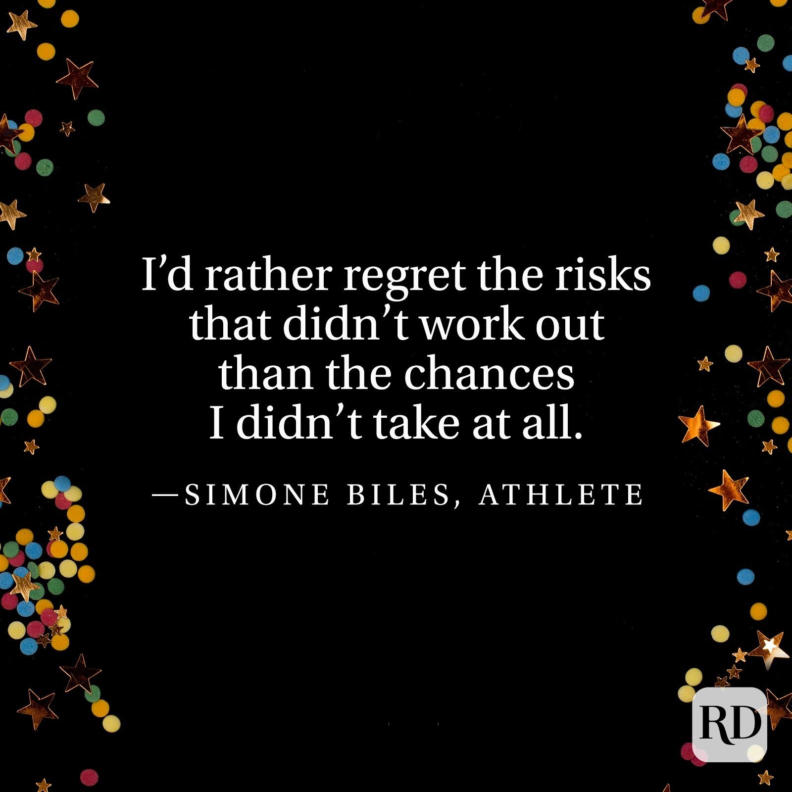"""I'd rather regret the risks that didn't work out than the chances I didn't take at all."" —Simone Biles, athlete"