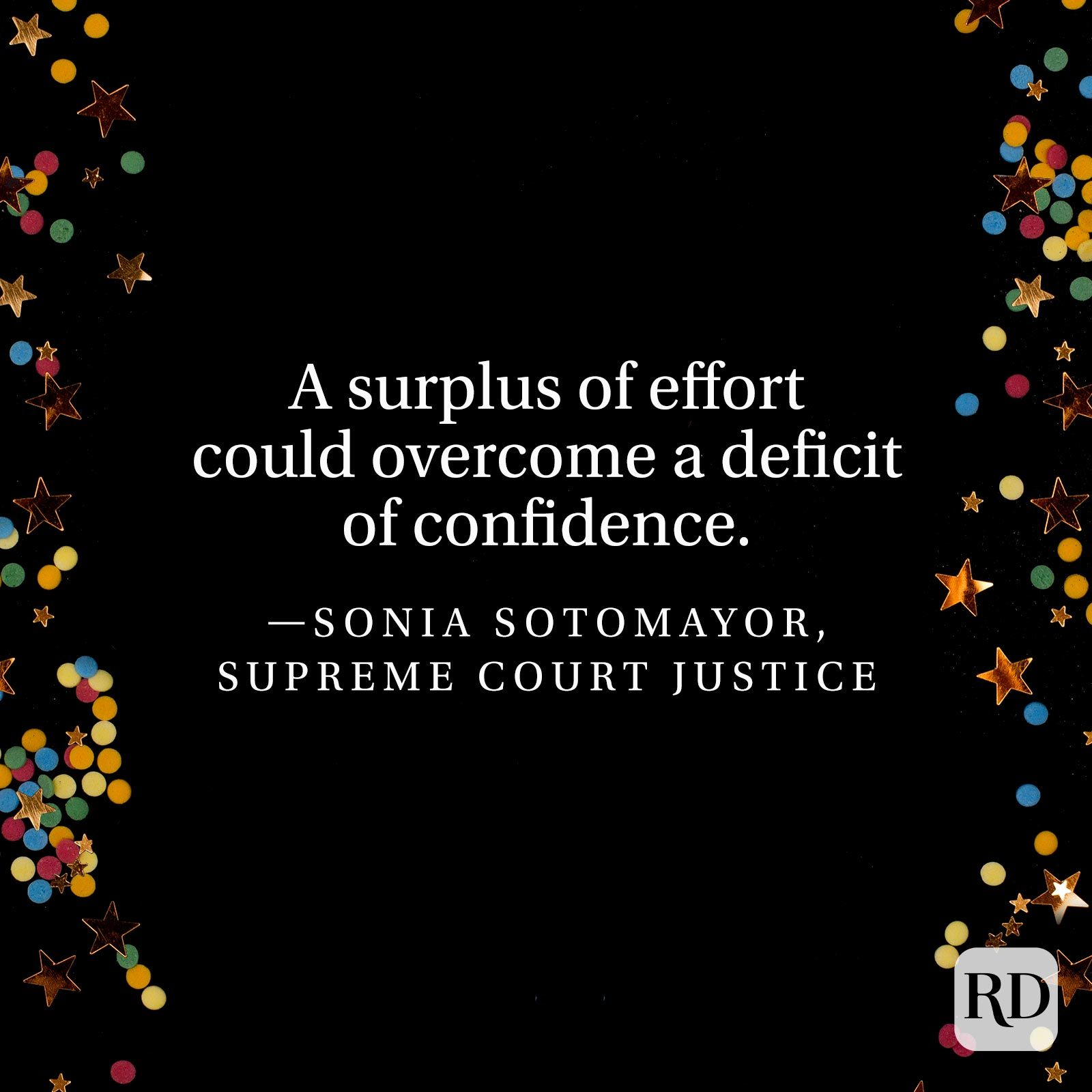 """A surplus of effort could overcome a deficit of confidence."" —Sonia Sotomayor, Supreme Court Justice"