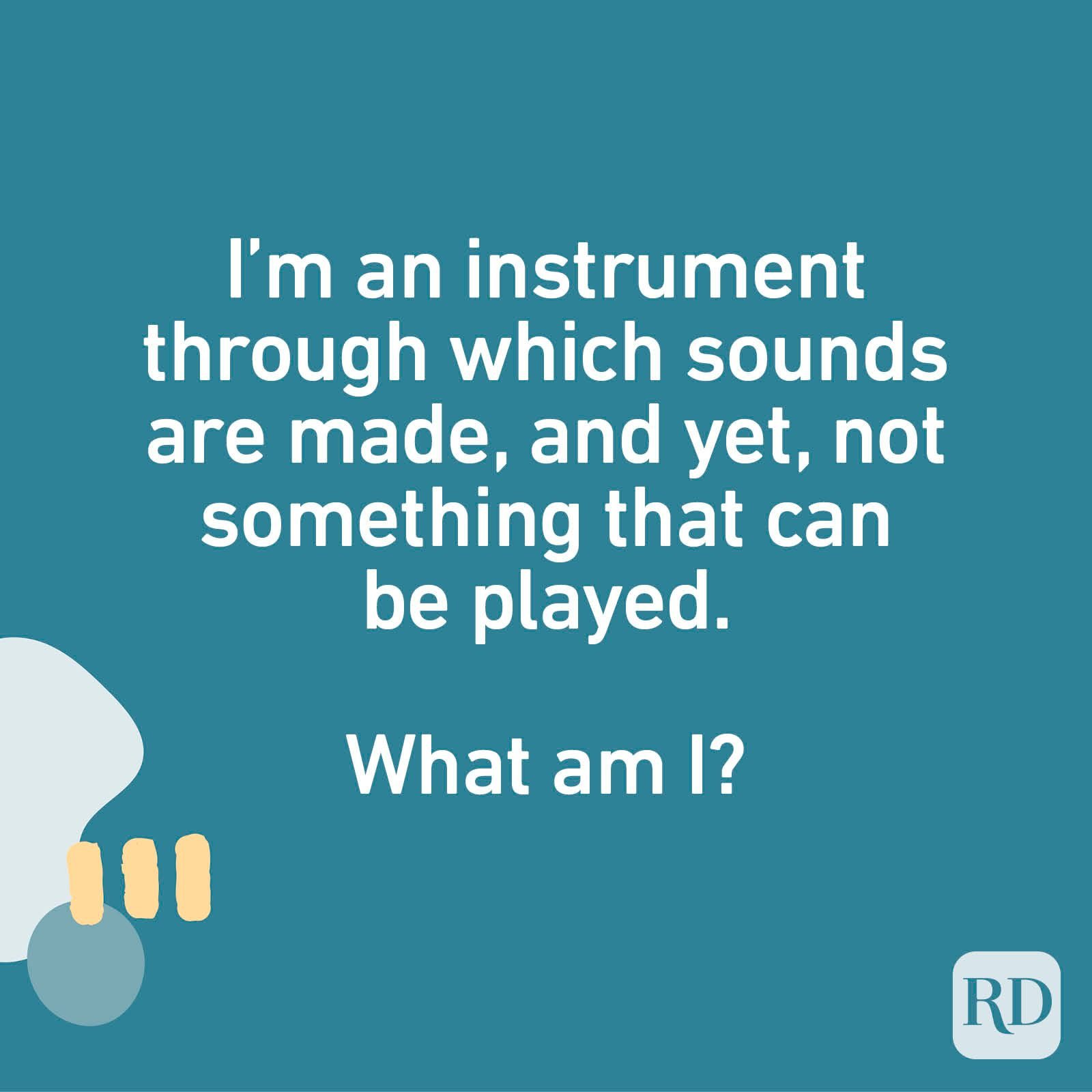I'm an instrument through which sounds are made, and yet, not something that can be played. What am I?