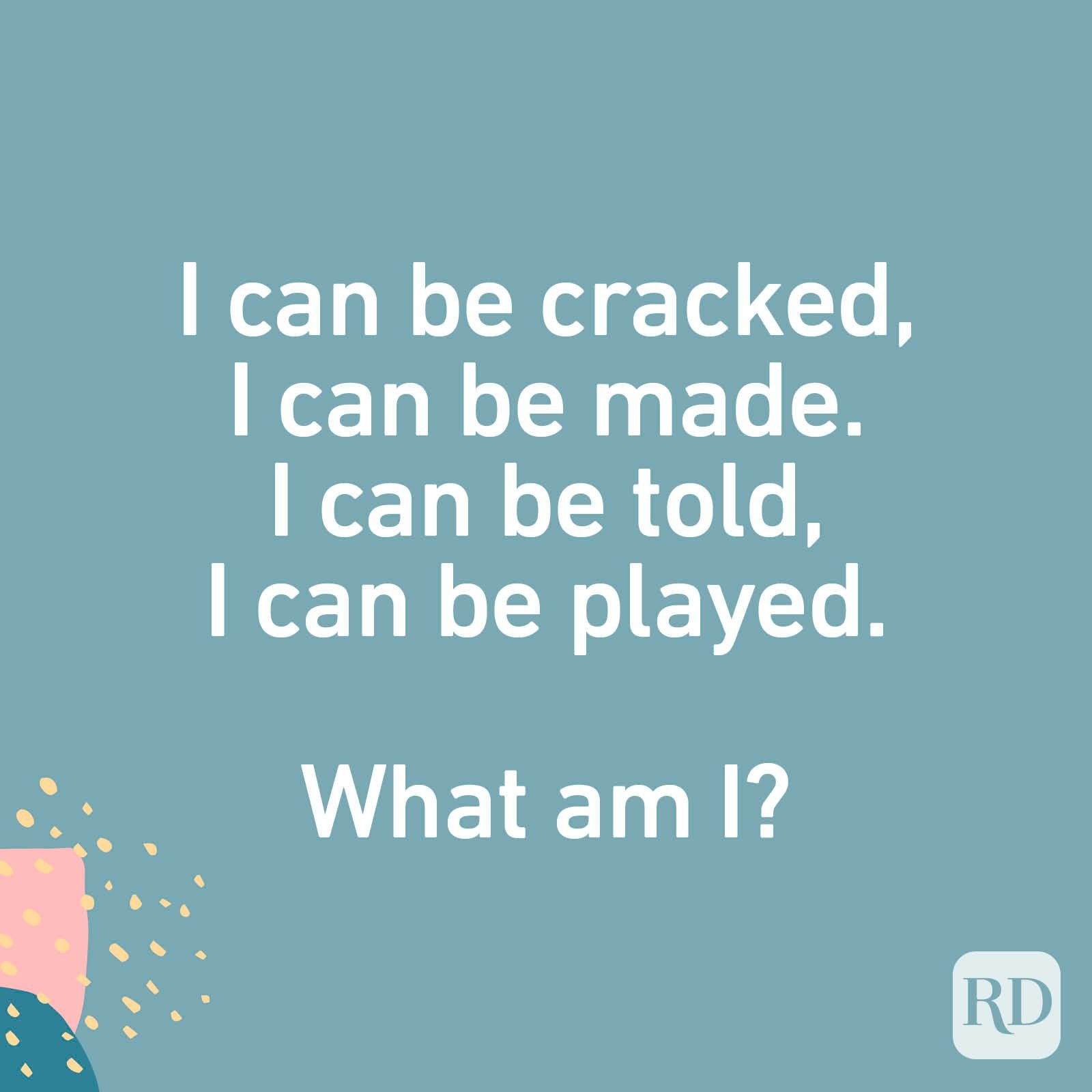 I can be cracked, I can be made. I can be told, I can be played. What am I?