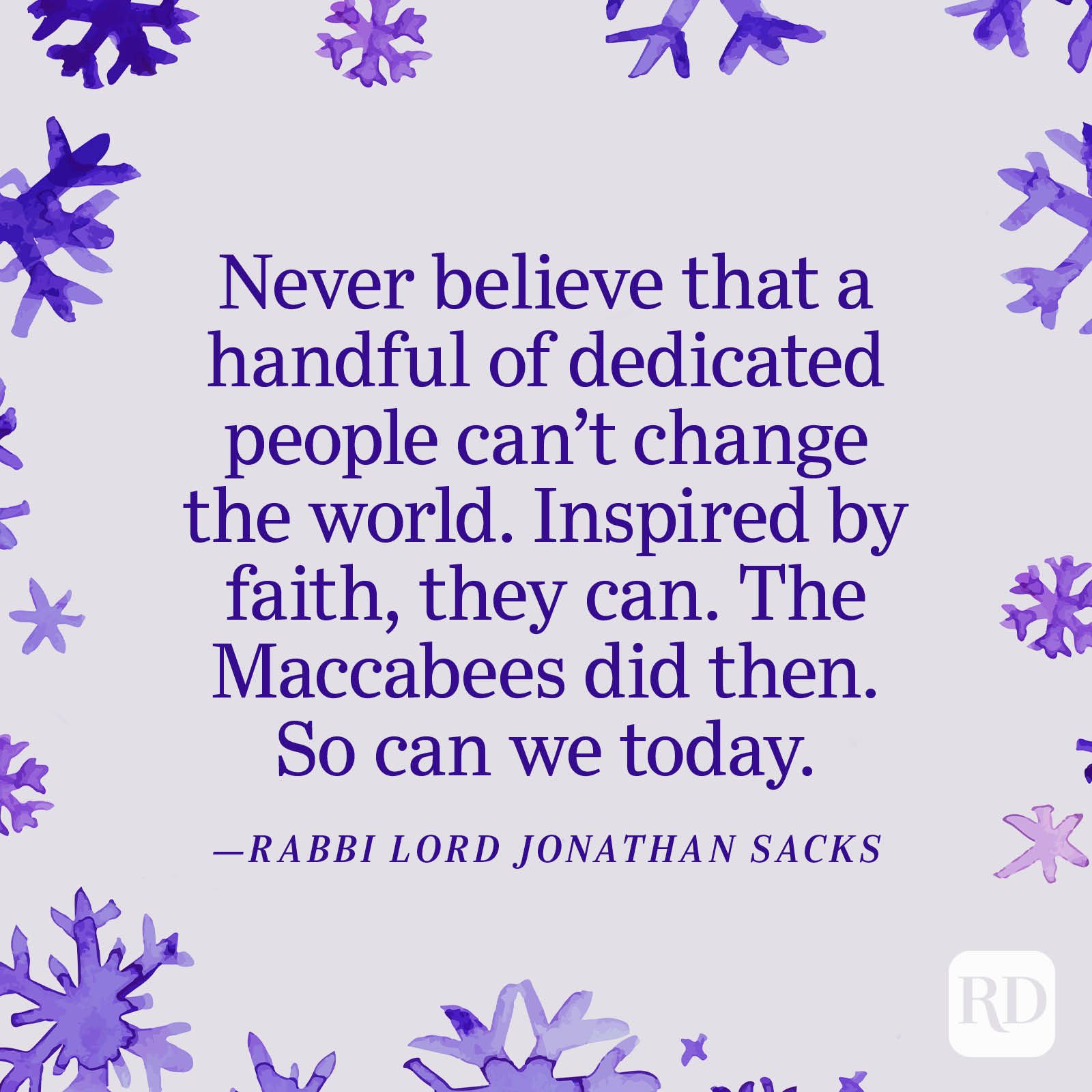 """""""Never believe that a handful of dedicated people can't change the world. Inspired by faith, they can. The Maccabees did then. So can we today."""" —Rabbi Lord Jonathan Sacks"""