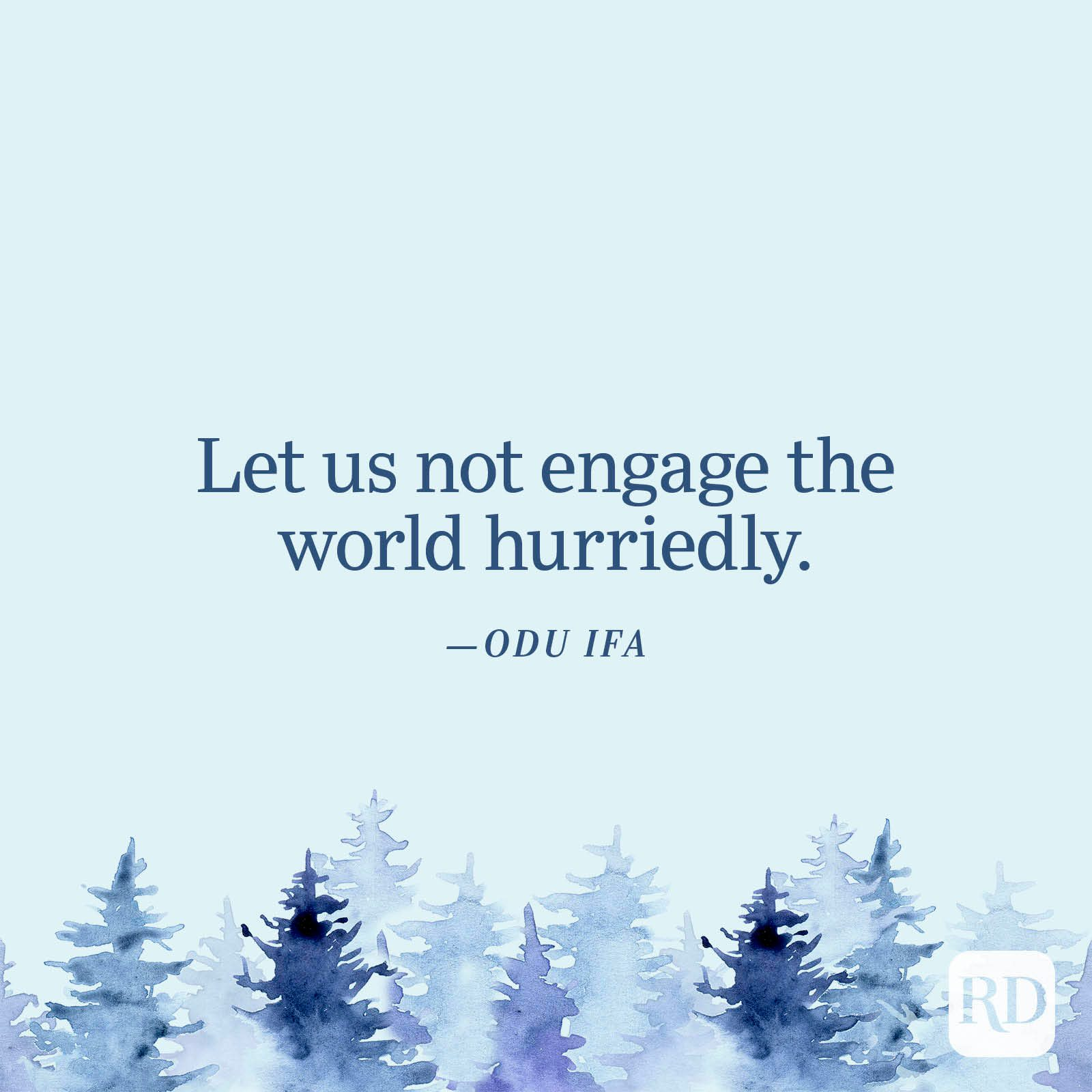 """""""Let us not engage the world hurriedly."""" —Odu Ifa"""