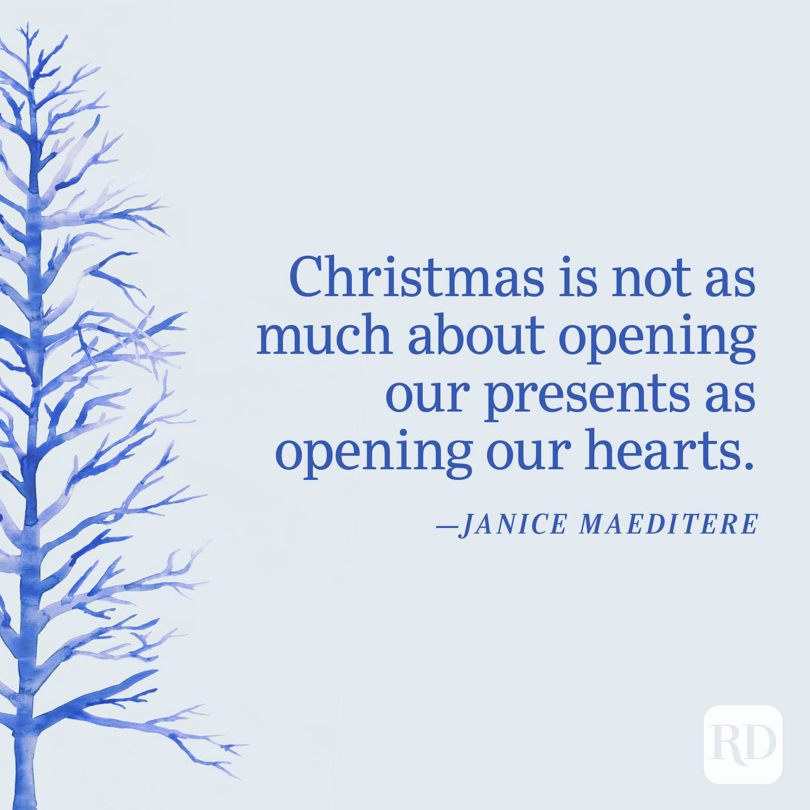 """""""Christmas is not as much about opening our presents as opening our hearts."""" —Janice Maeditere"""