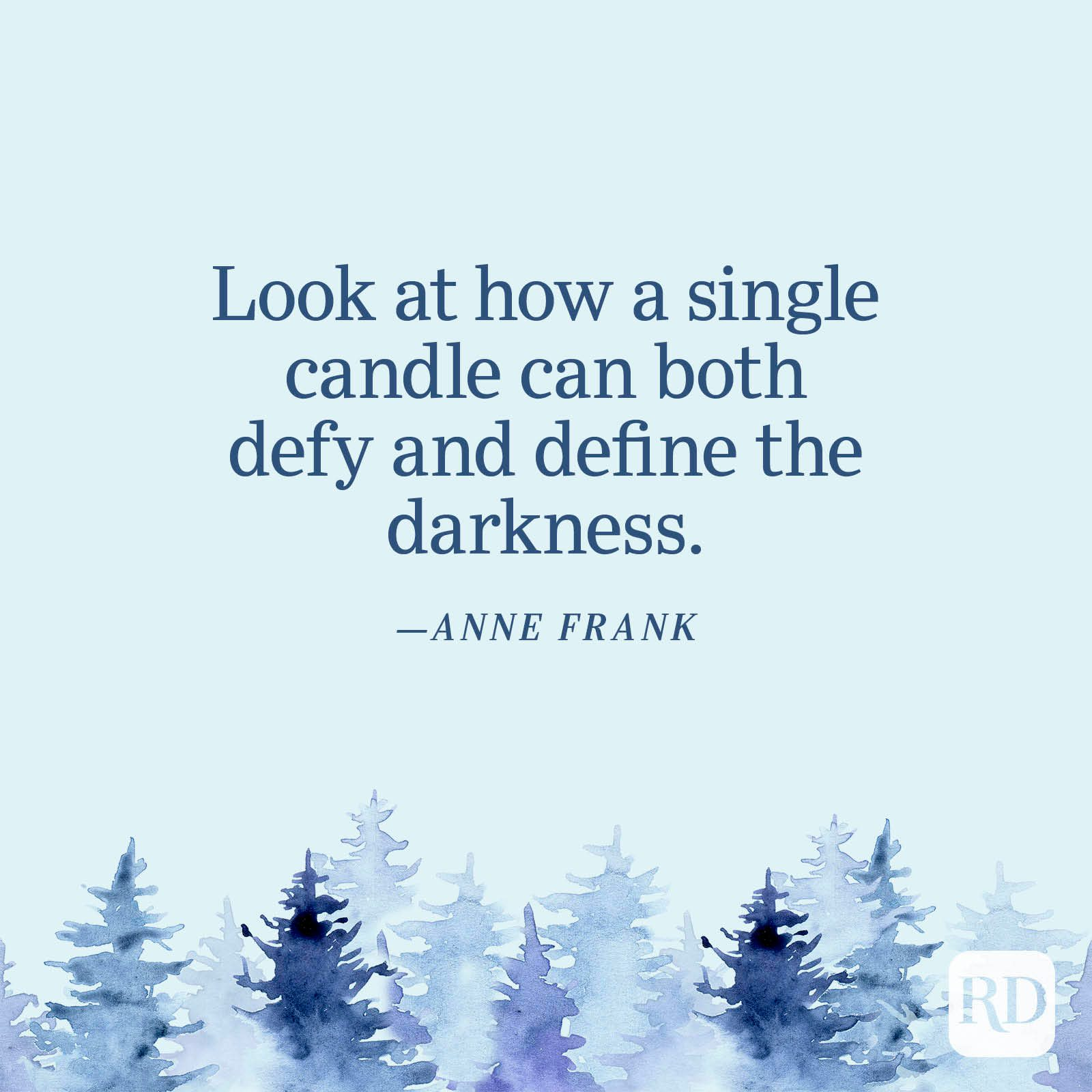 """""""Look at how a single candle can both defy and define the darkness."""" —Anne Frank"""