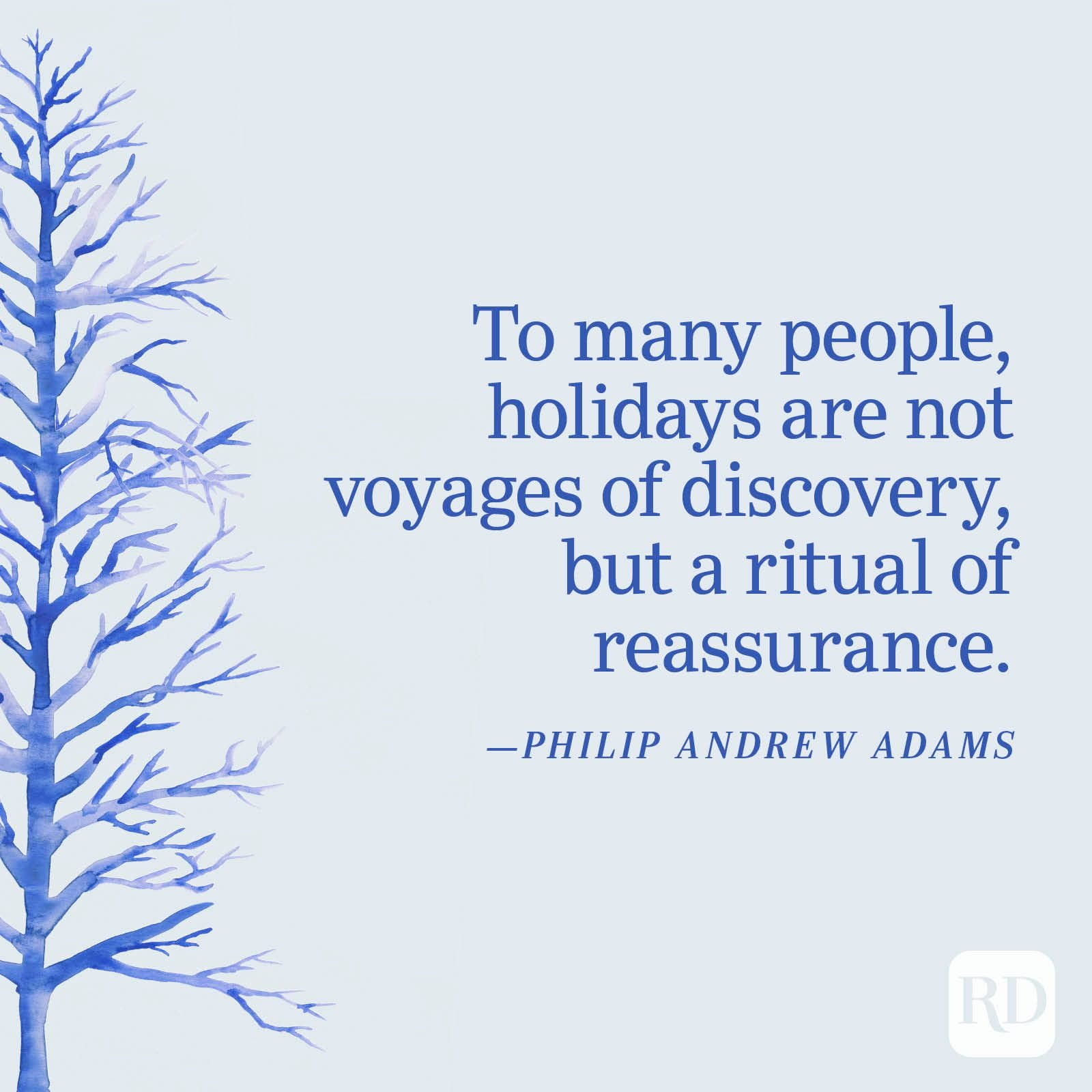 """""""To many people, holidays are not voyages of discovery, but a ritual of reassurance."""" —Philip Andrew Adams"""