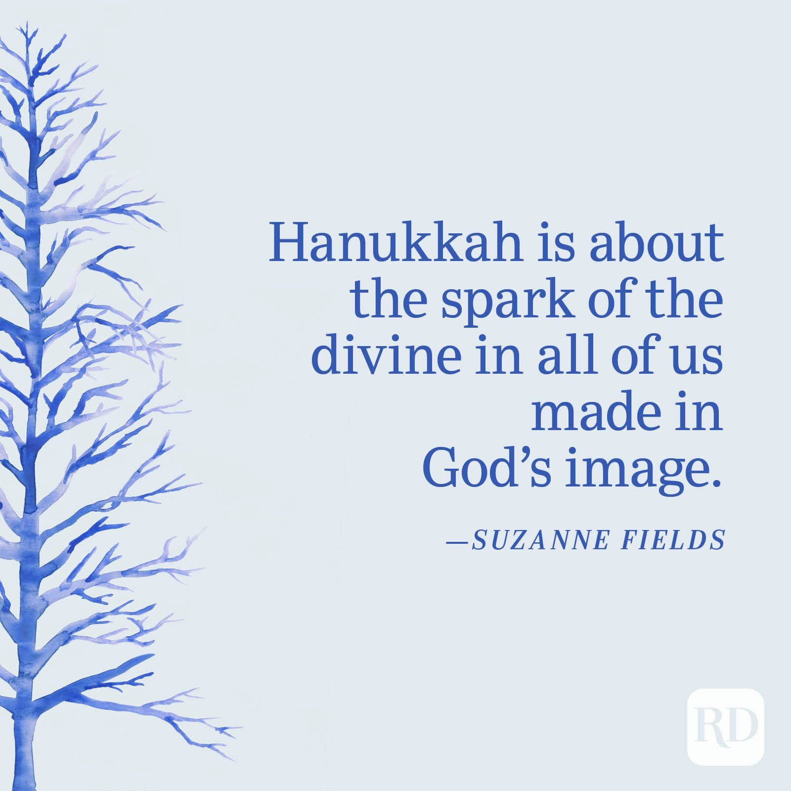"""""""Hanukkah is about the spark of the divine in all of us made in God's image."""" —Suzanne Fields"""