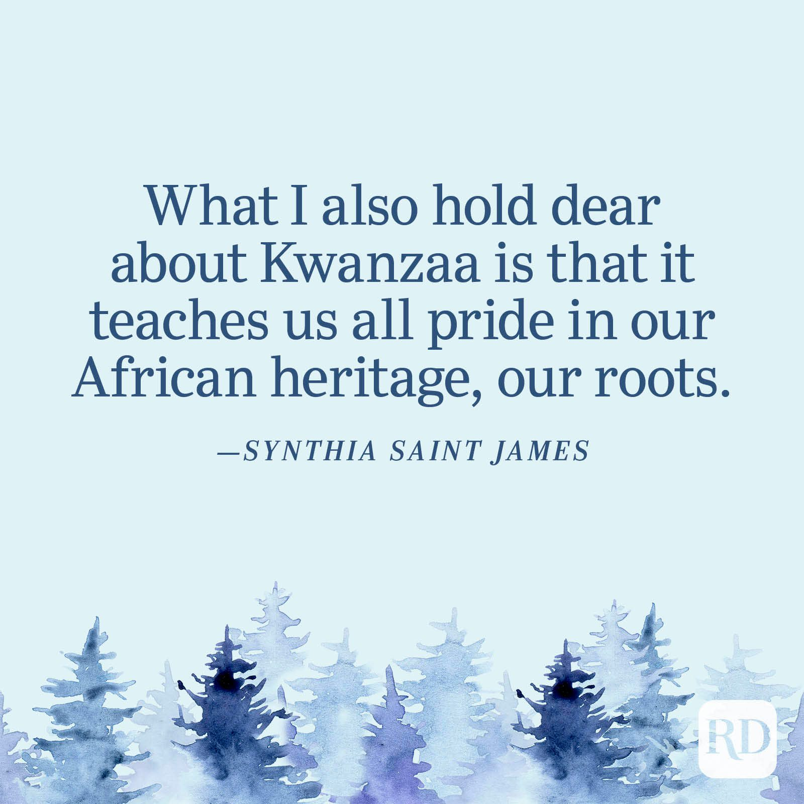 """""""What I also hold dear about Kwanzaa is that it teaches us all pride in our African heritage, our roots."""" —Synthia Saint James"""