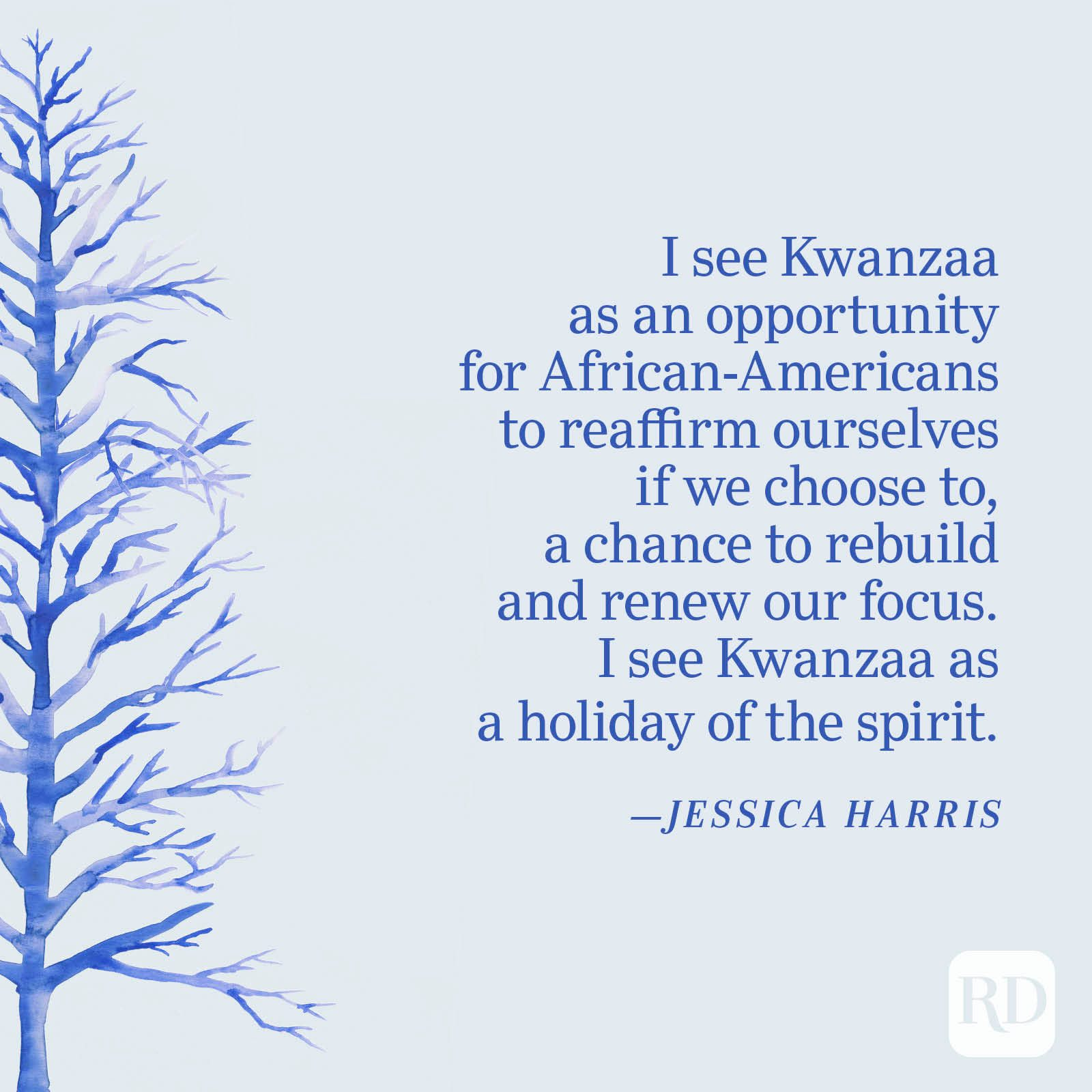 """""""I see Kwanzaa as an opportunity for African-Americans to reaffirm ourselves if we choose to, a chance to rebuild and renew our focus. I see Kwanzaa as a holiday of the spirit."""" —Jessica Harris"""