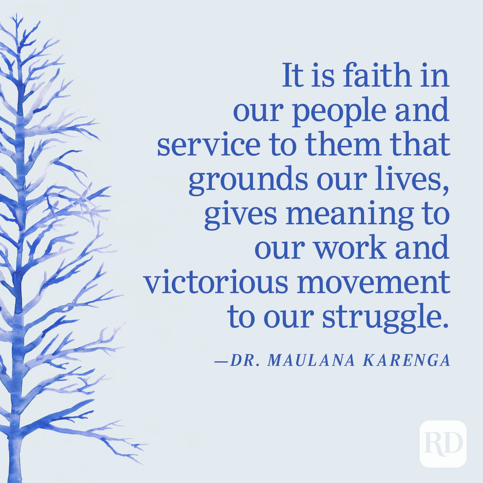 """""""It is faith in our people and service to them that grounds our lives, gives meaning to our work and victorious movement to our struggle."""" —Dr. Maulana Karenga"""