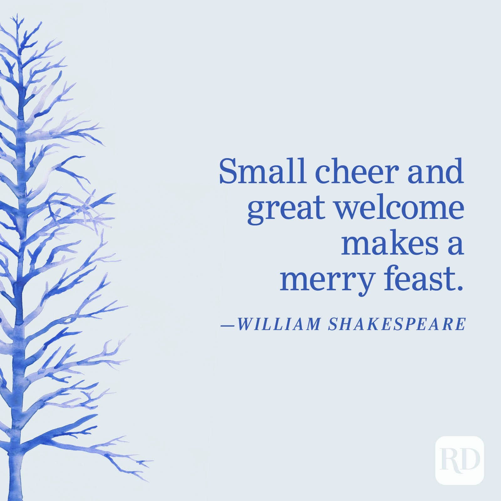 """""""Small cheer and great welcome makes a merry feast."""" —William Shakespeare"""