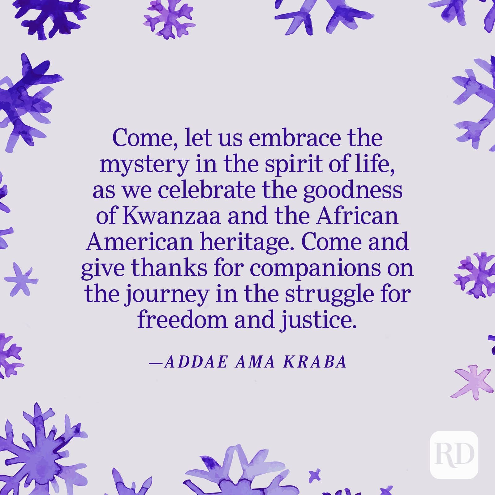 """""""Come, let us embrace the mystery in the spirit of life, as we celebrate the goodness of Kwanzaa and the African American heritage. Come and give thanks for companions on the journey in the struggle for freedom and justice."""" —Addae Ama Kraba"""