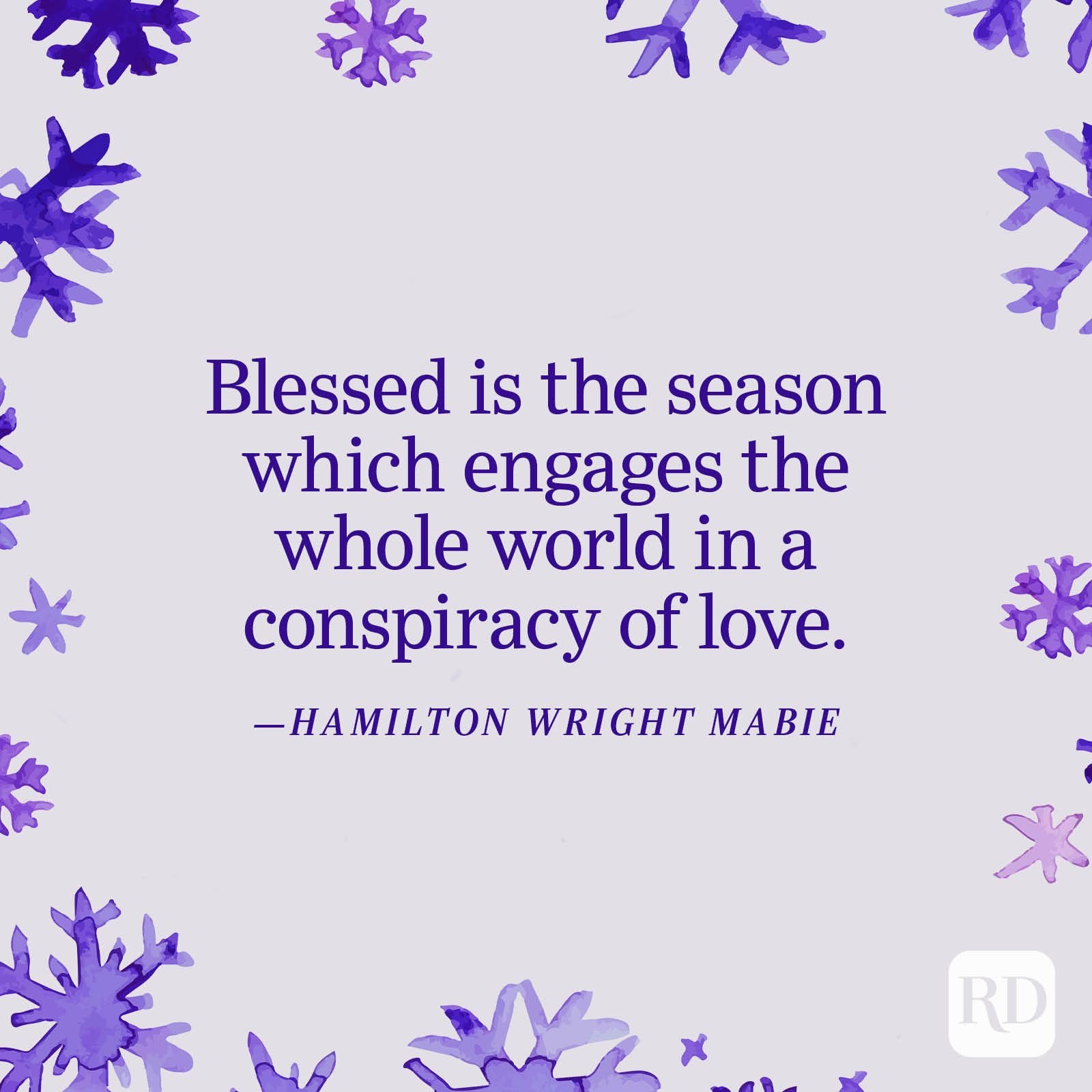 """""""Blessed is the season which engages the whole world in a conspiracy of love."""" —Hamilton Wright Mabie"""