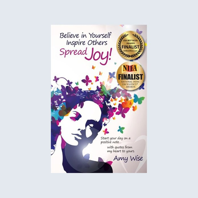 Believe in Yourself, Inspire Others, Spread Joy by Amy Wise