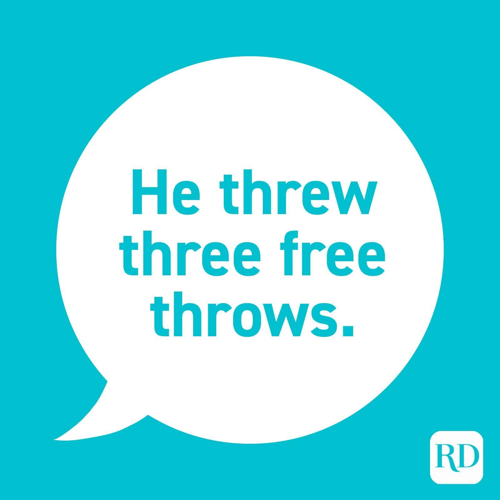 """He threw three free throws."""