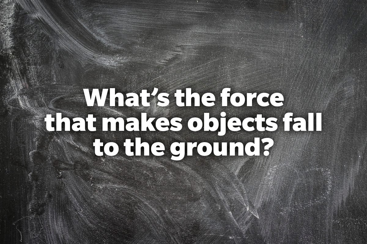 What's the force that makes objects fall to the ground?