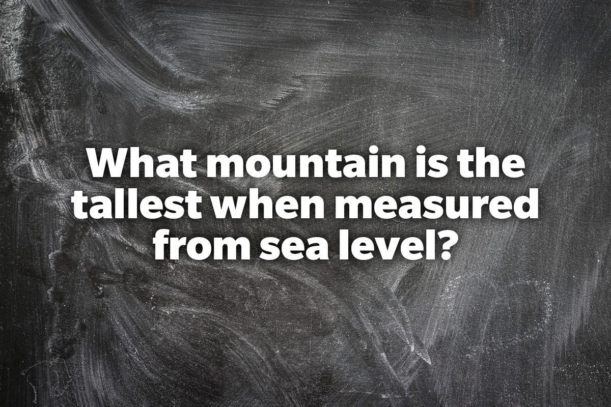 What mountain is the tallest when measured from sea level?