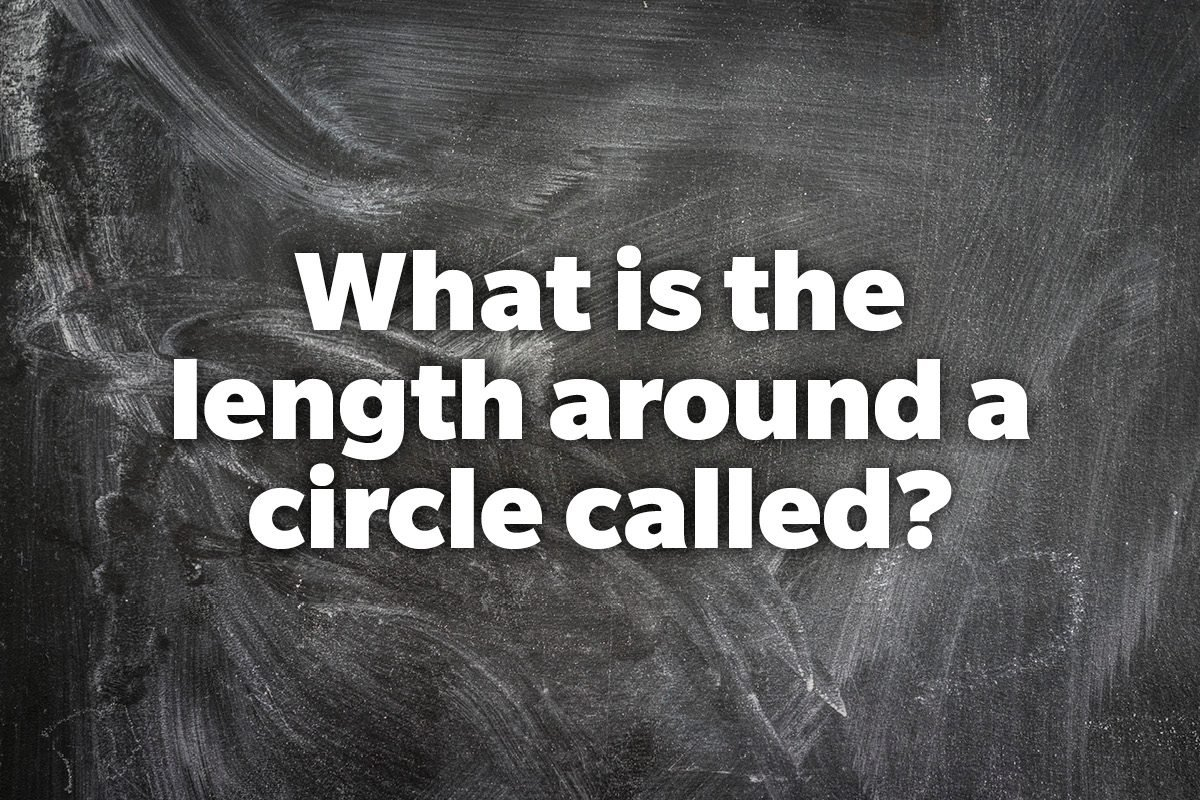 What is the length around a circle called?