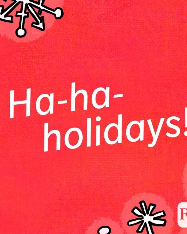 Ha-ha-holidays!