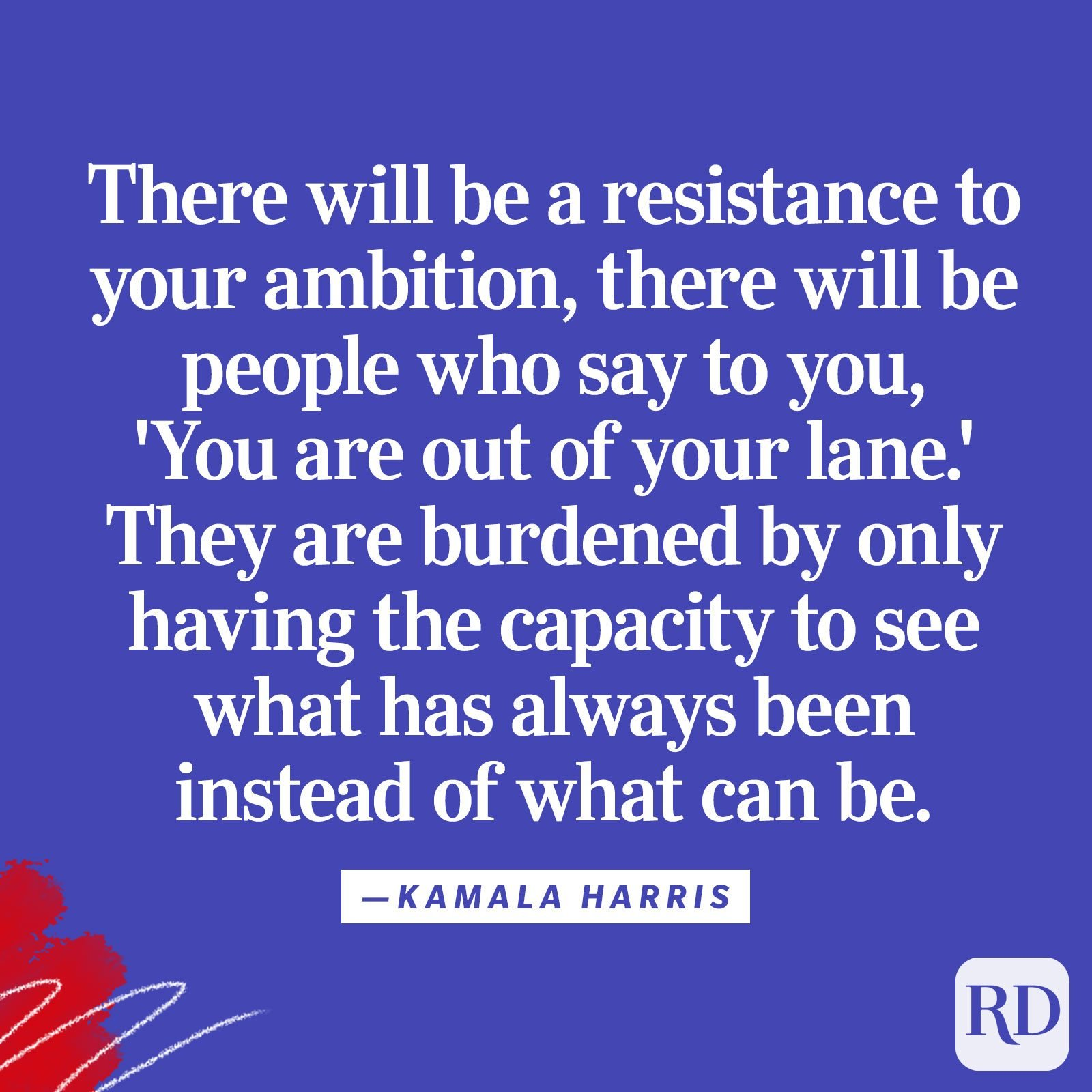 """There will be a resistance to your ambition, there will be people who say to you, 'You are out of your lane.' They are burdened by only having the capacity to see what has always been instead of what can be."""