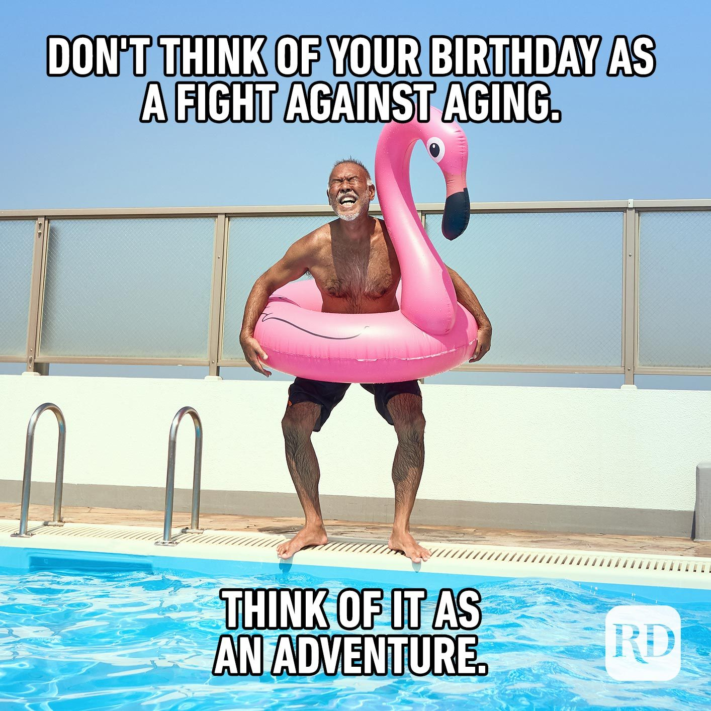 Don't think of your birthday as a fight against aging. Think of it as an adventure.