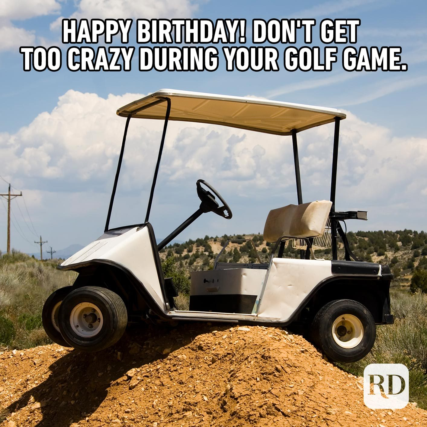Happy Birthday! Don't get too crazy during your golf game.
