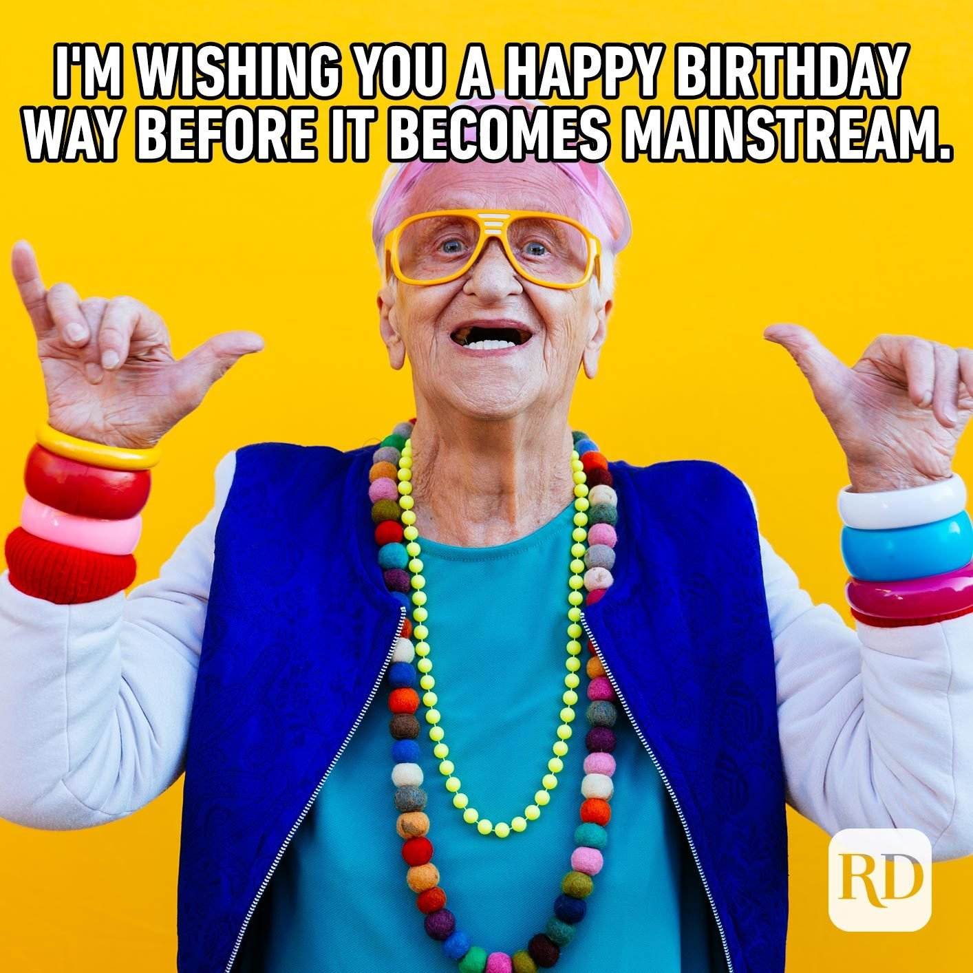 I'm wishing you a happy birthday way before it becomes mainstream.