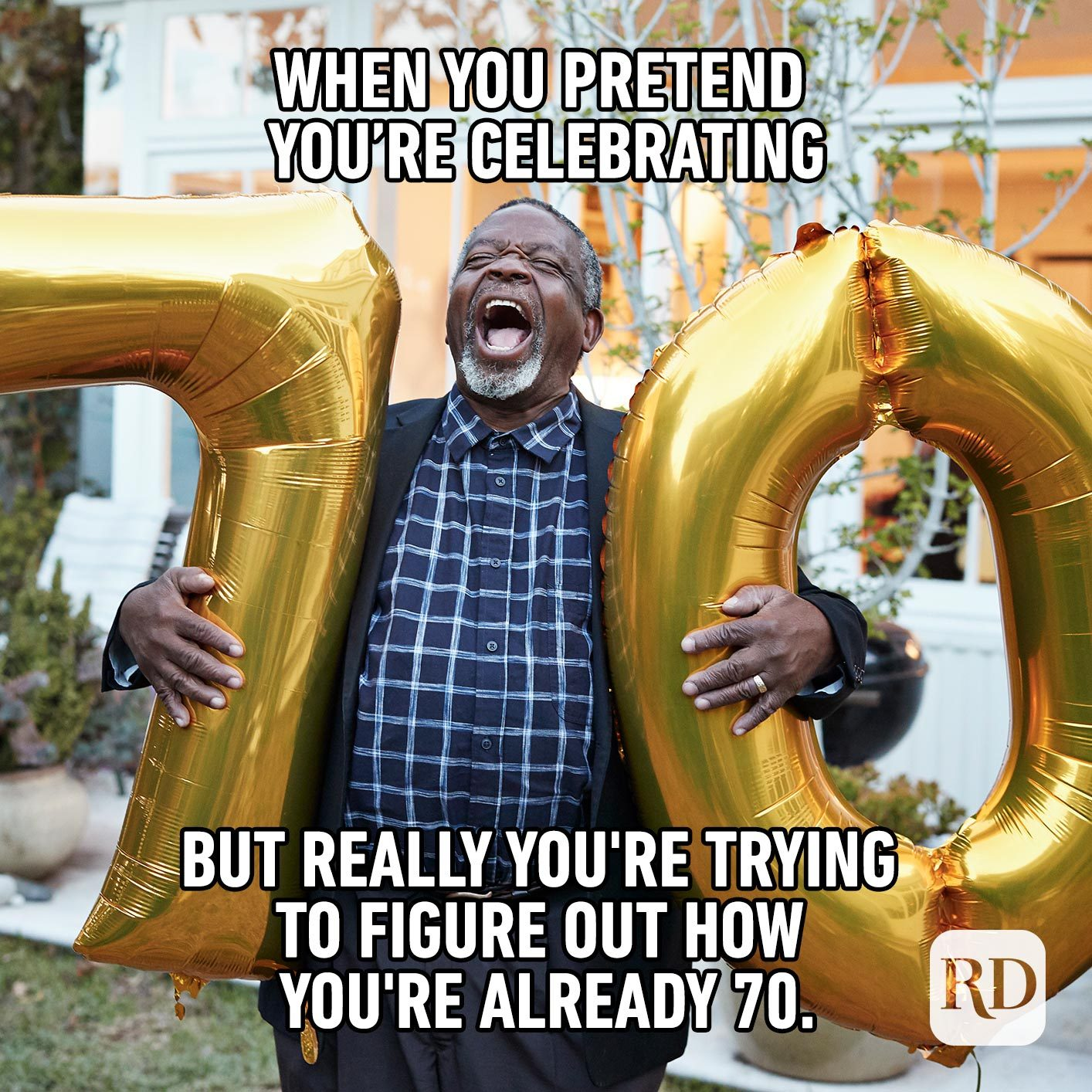 When you pretend you're celebrating, but really you're trying to figure out how you're already 70.