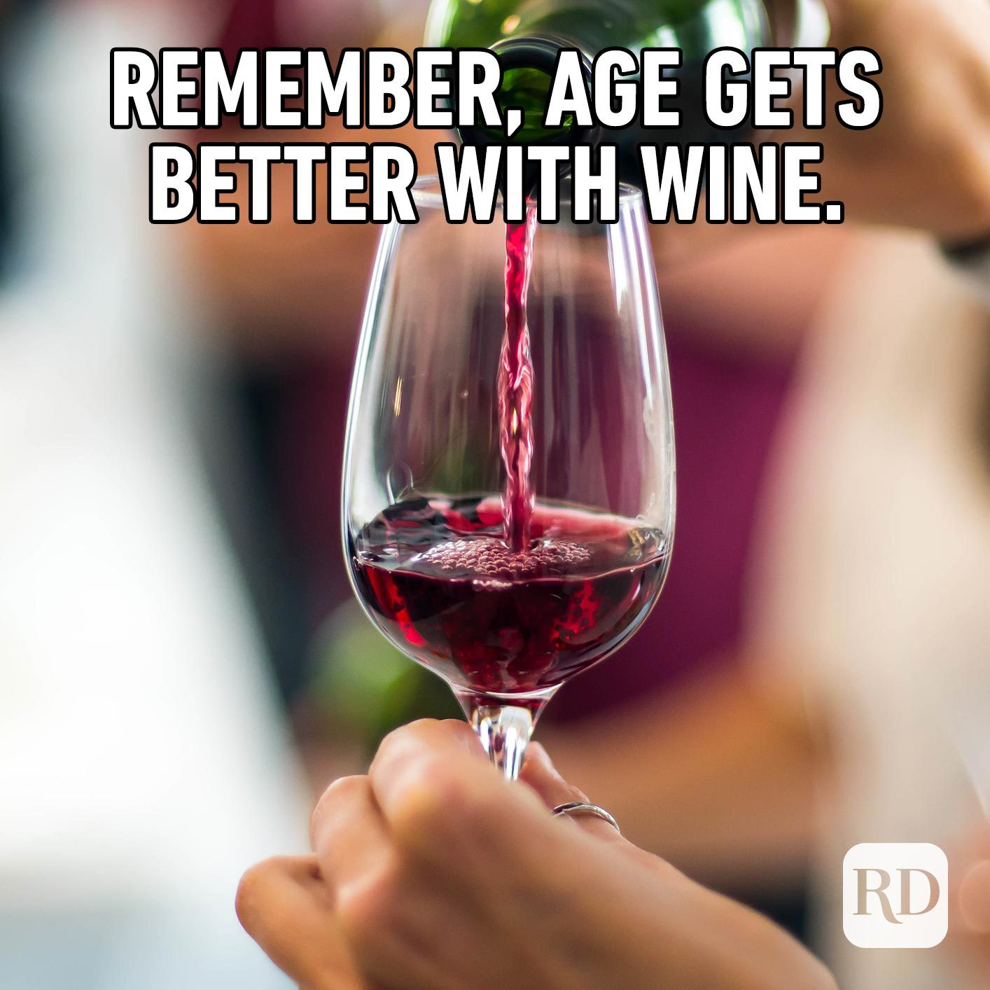 Remember, age gets better with wine.