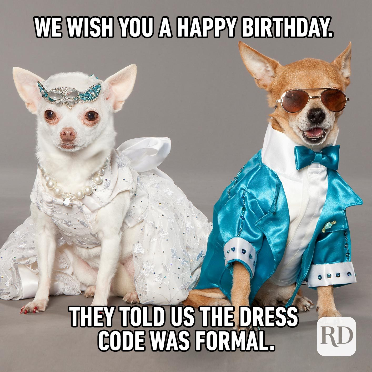 We wish you a Happy Birthday. They told us the dress code was formal.