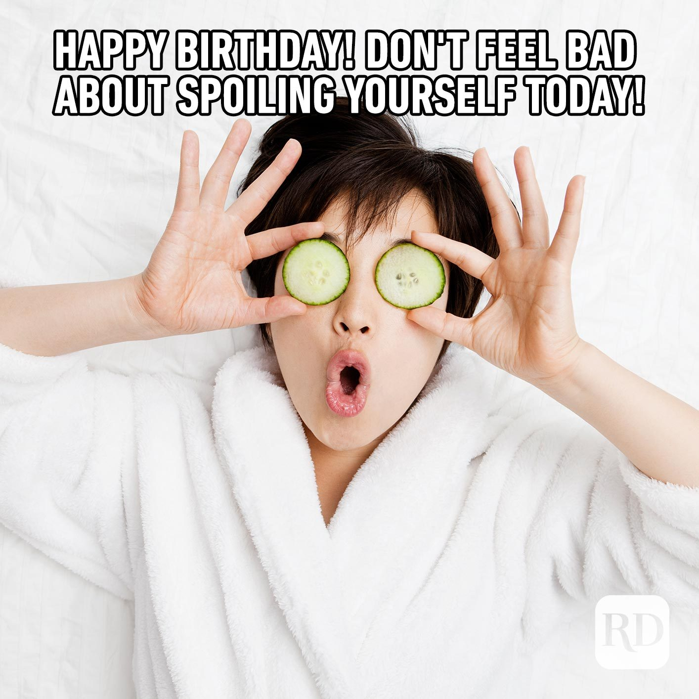 Happy Birthday! Don't feel bad about spoiling yourself today!