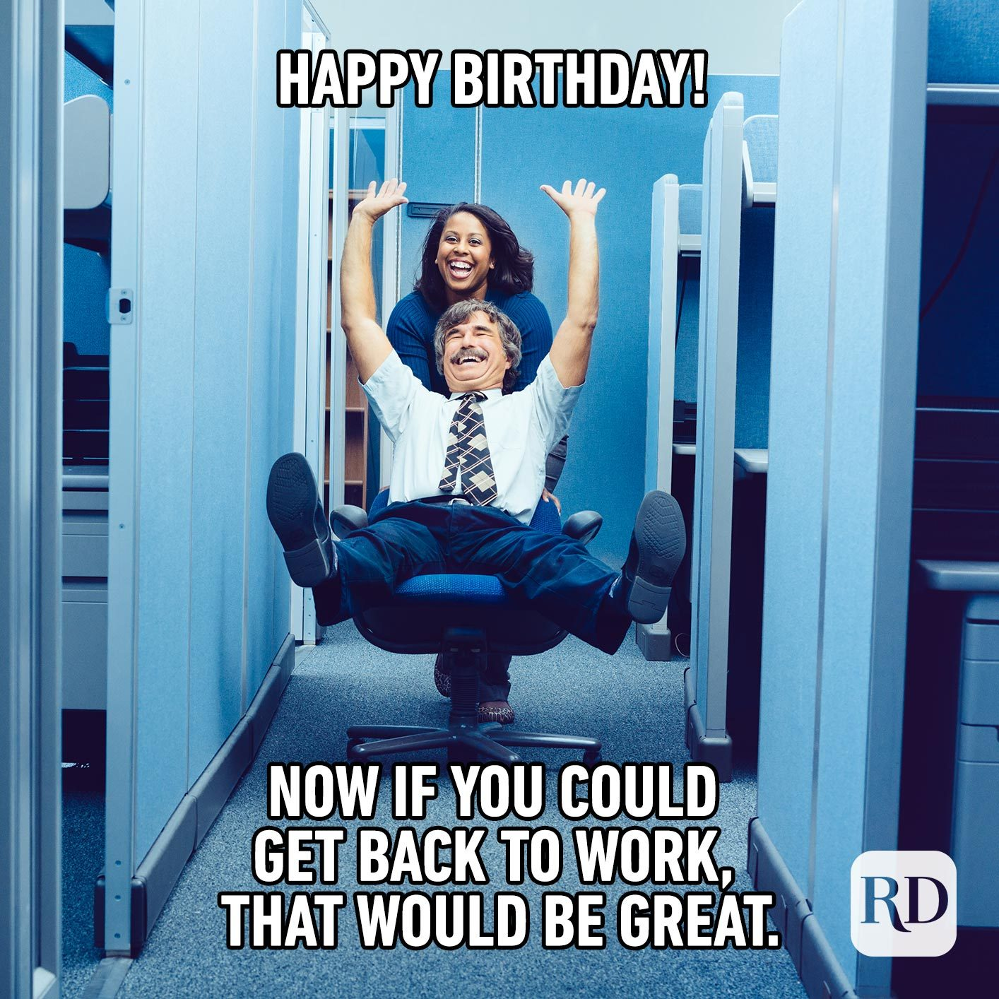 Happy Birthday! Now if you could get back to work, that would be great.