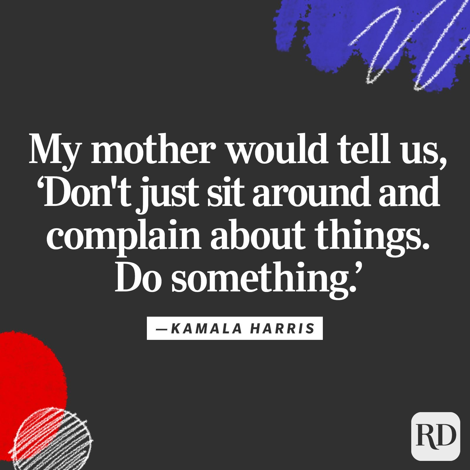 """My mother would tell us, 'Don't just sit around and complain about things. Do something.'"""