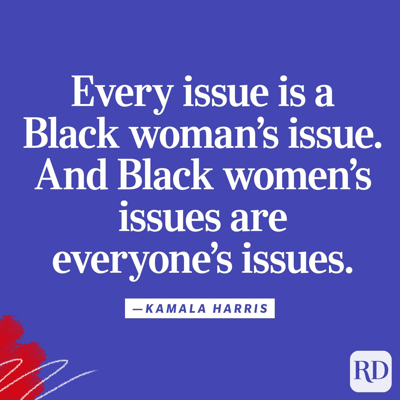 """Every issue is a Black woman's issue. And Black women's issues are everyone's issues."""