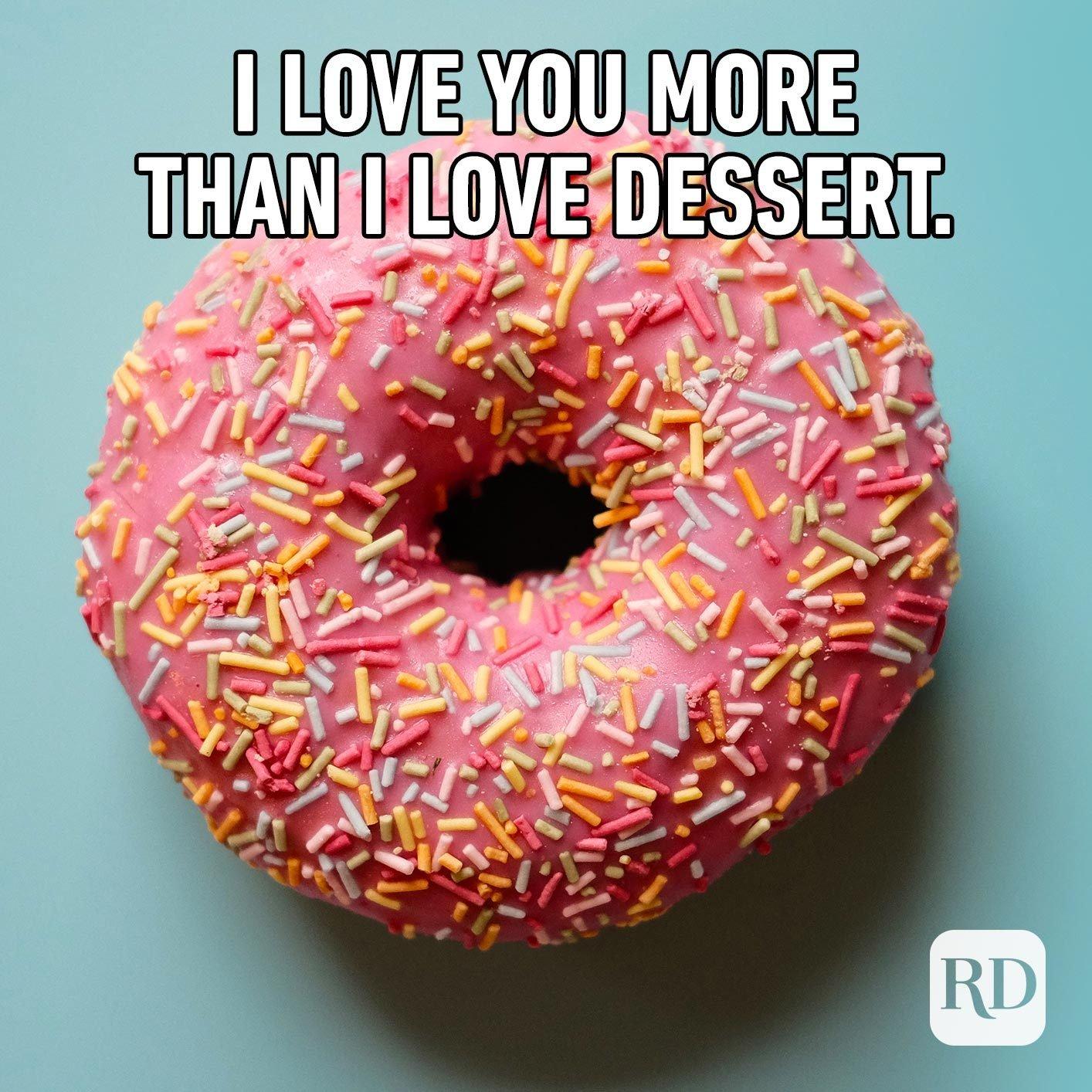 Donut. Meme text: I love you more than I love dessert.
