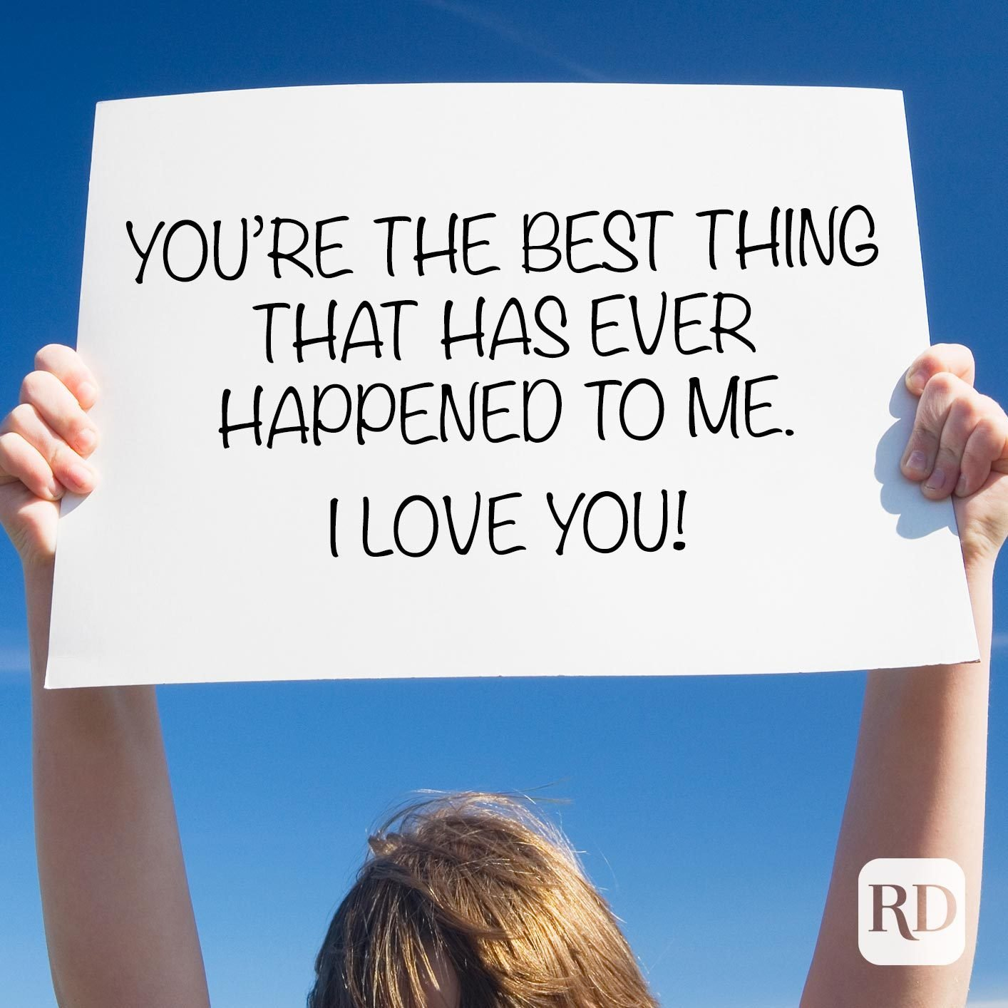 Person holding up sign. Meme text: You're the best thing that has ever happened to me. I love you!
