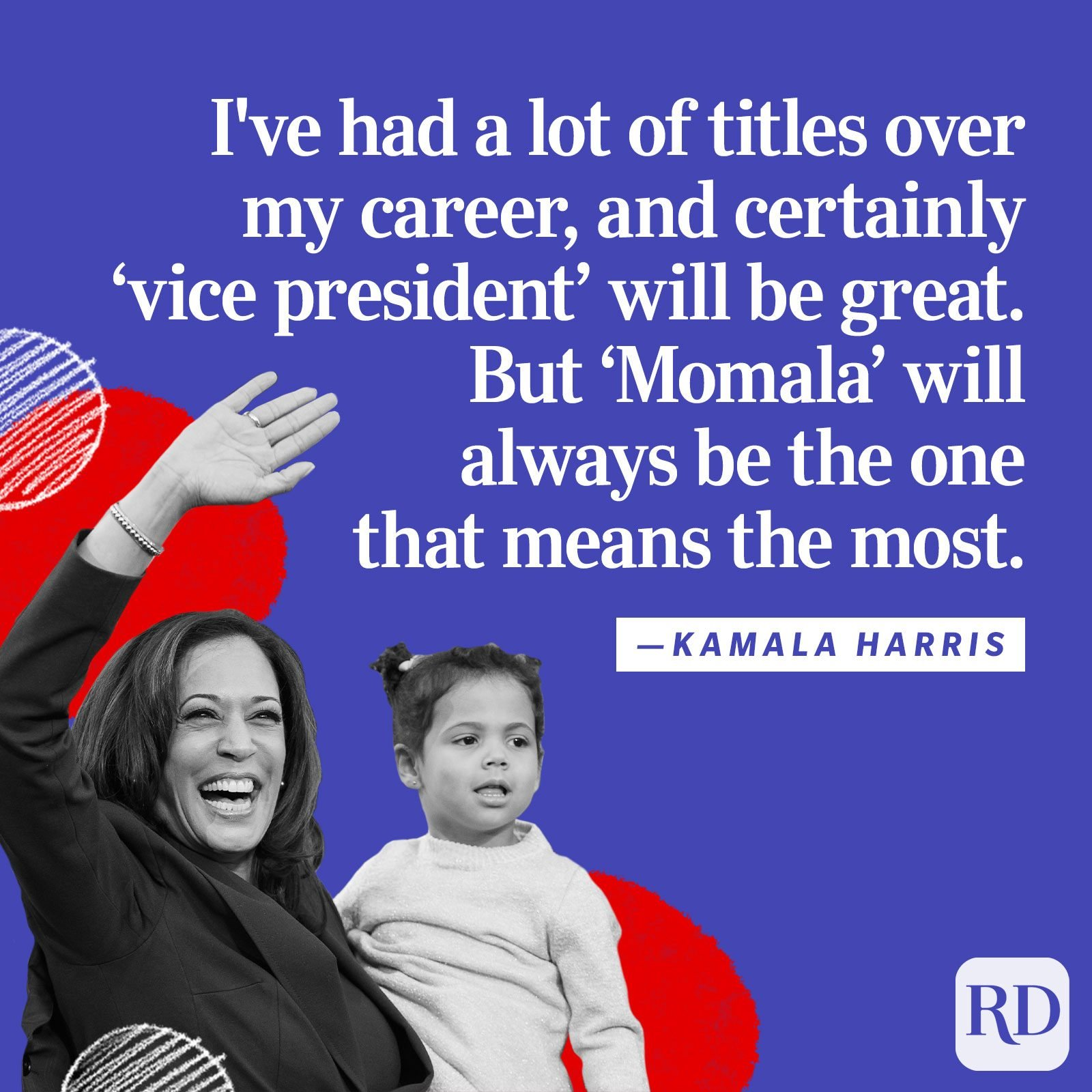 """I've had a lot of titles over my career, and certainly 'vice president' will be great. But 'Momala' will always be the one that means the most."""