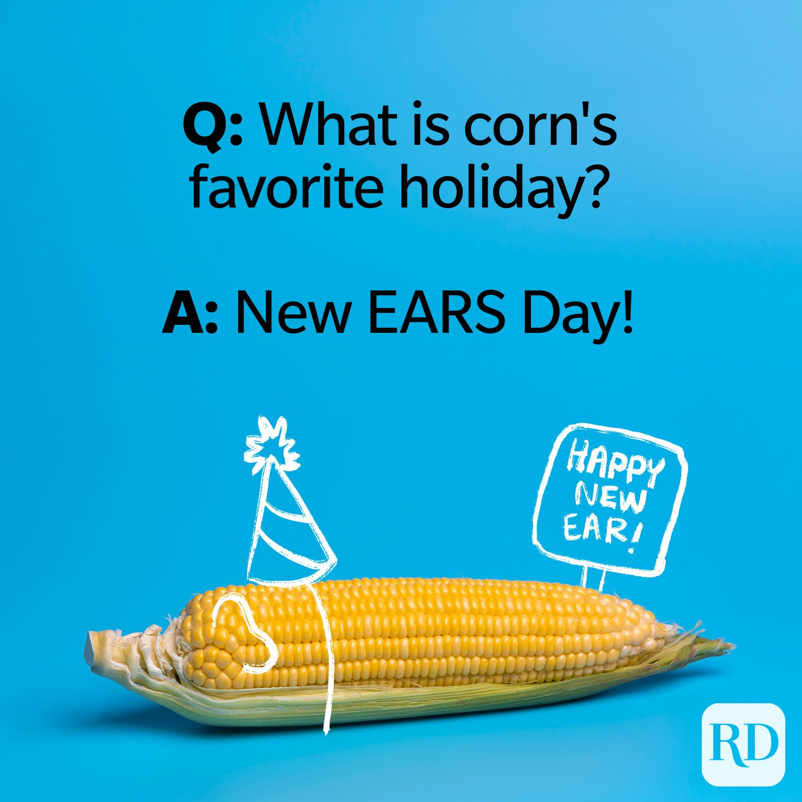 Q: What is corn's favorite holiday? A: New EARS Day!