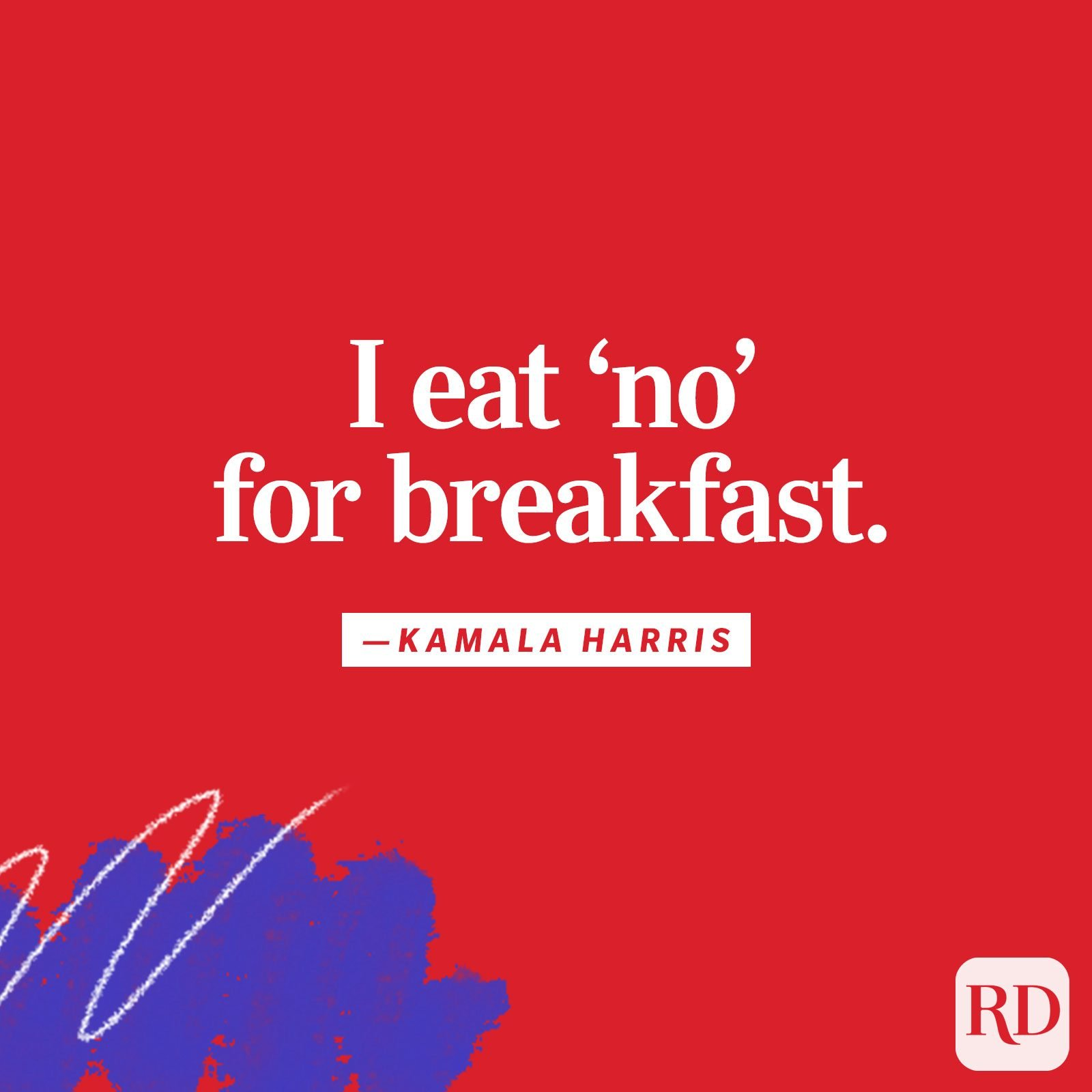 """I eat 'no' for breakfast"""