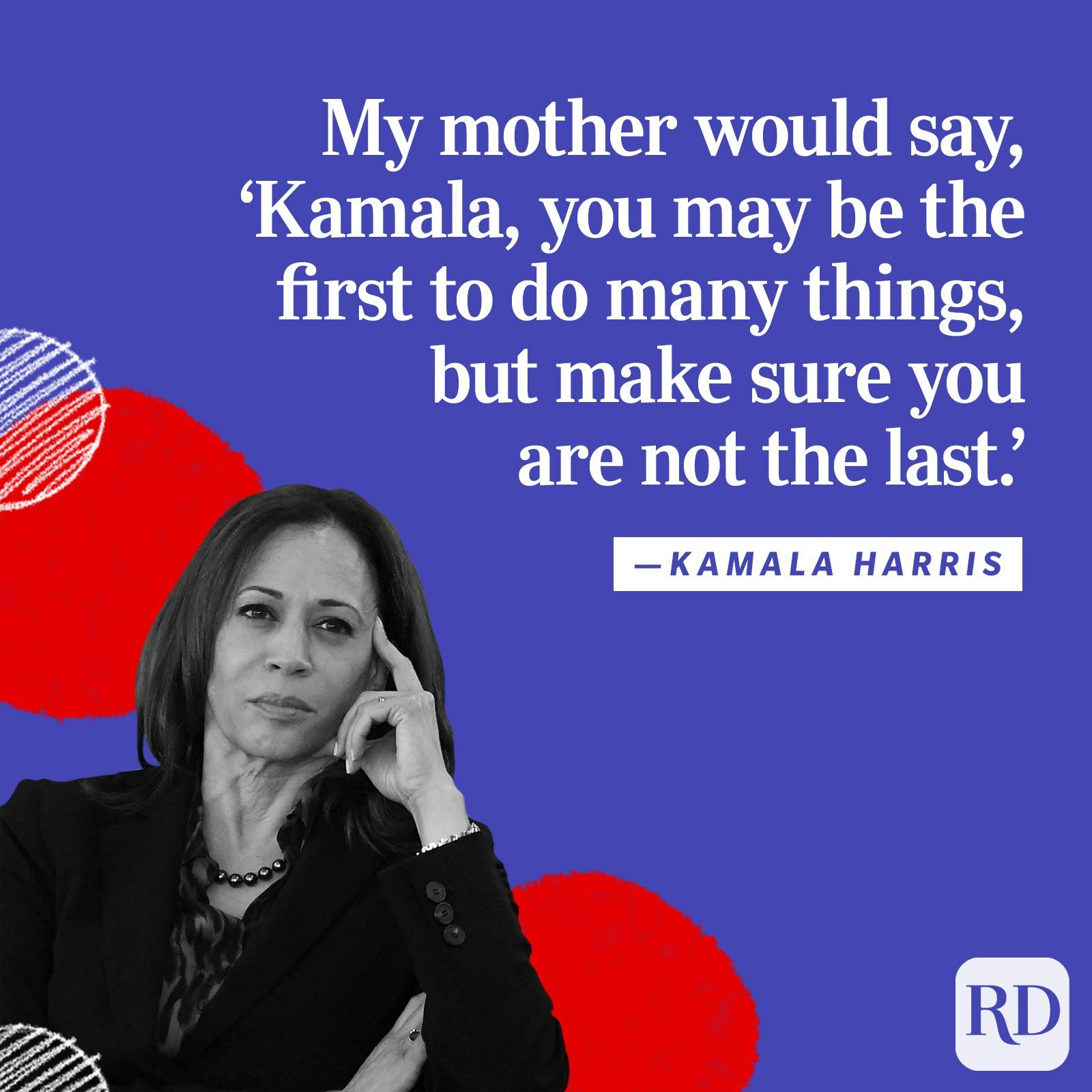 """My mother would say, 'Kamala, you may be the first to do many things, but make sure you are not the last.'"""