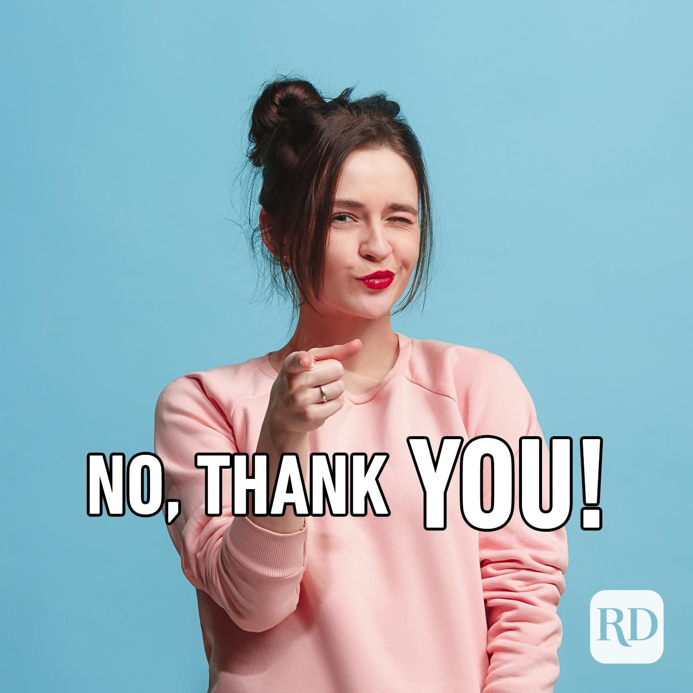 Woman pointing at viewer. Text: No, thank YOU!
