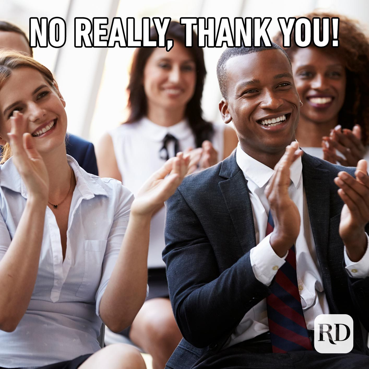 Group of coworkers clapping. Meme text: No really, thank you!