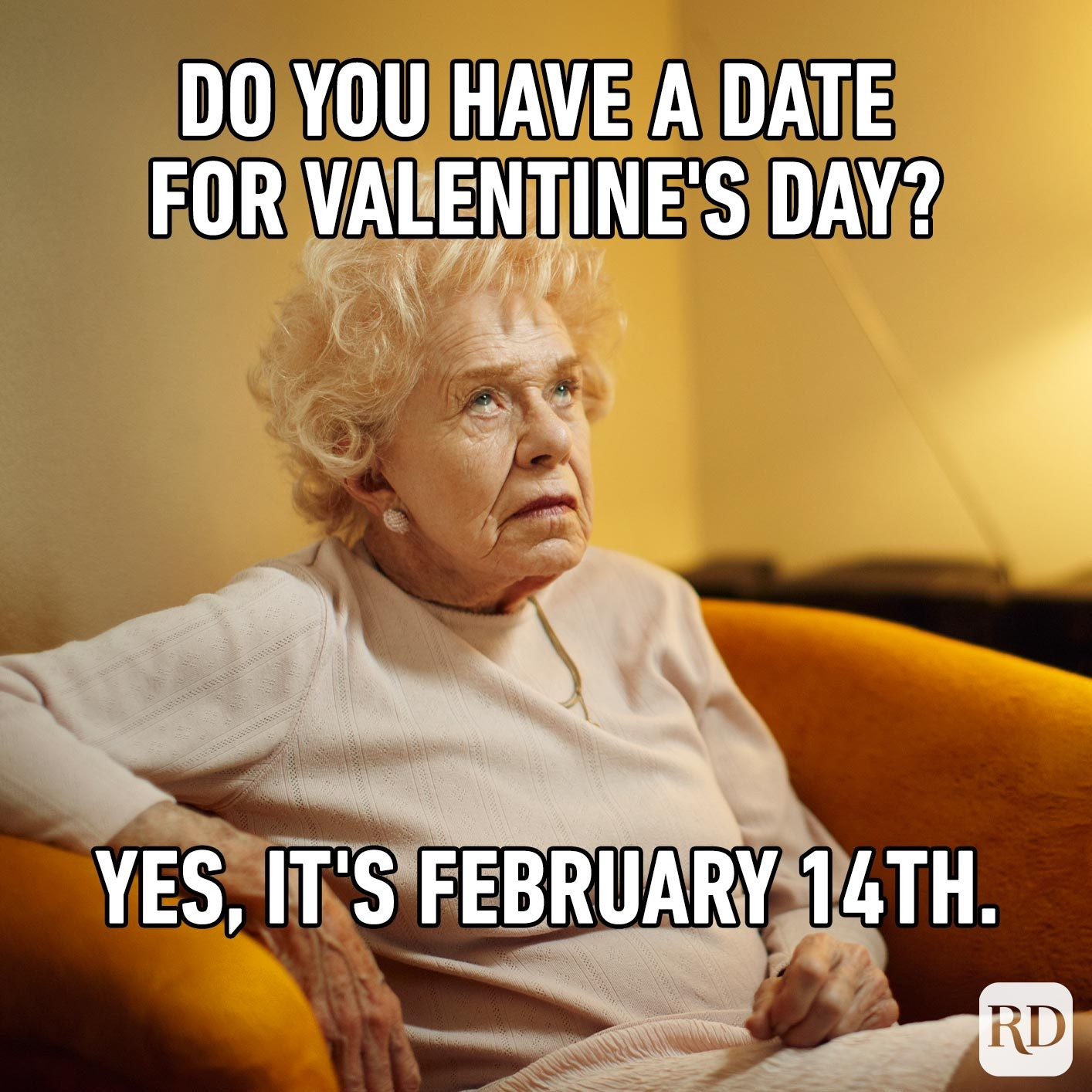 Angry woman. Meme text: Do you have a date for Valentine's Day? Yes, it's February 14th.