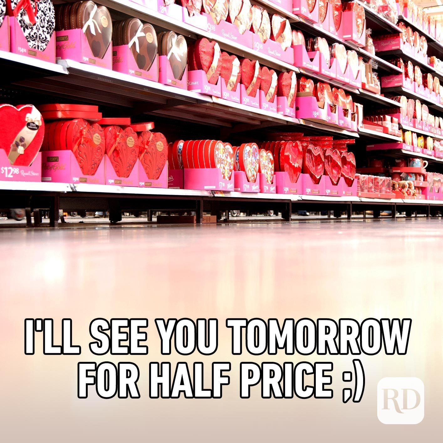 Grocery store aisle with candy. Meme text: I'll see you tomorrow for half price ;)