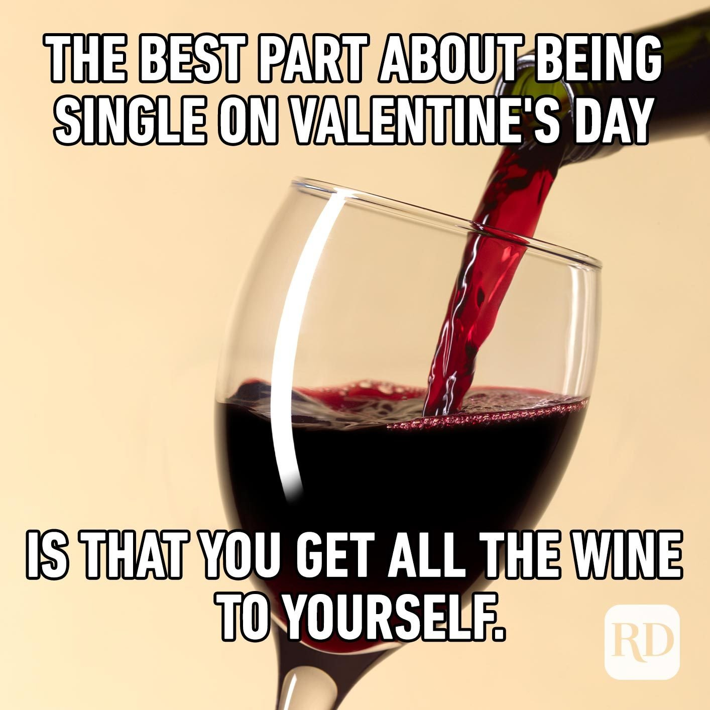Pouring glass of wine. Meme text: The best part about being single on Valentine's Day is that you get all the wine to yourself.