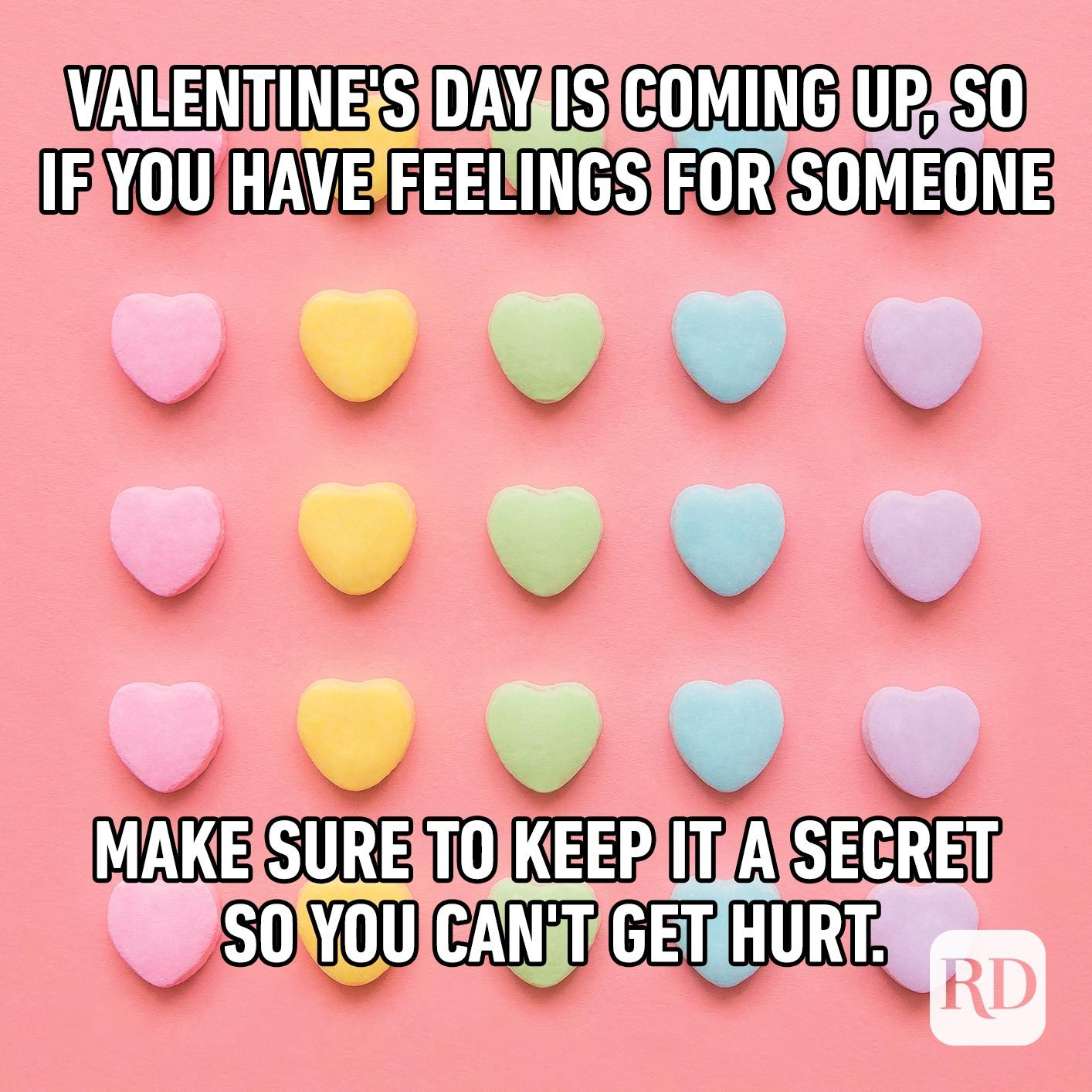 Candy hearts. Meme text: Valentine's Day is coming up, so if you have feelings for someone make sure to keep it a secret so you can't get hurt.