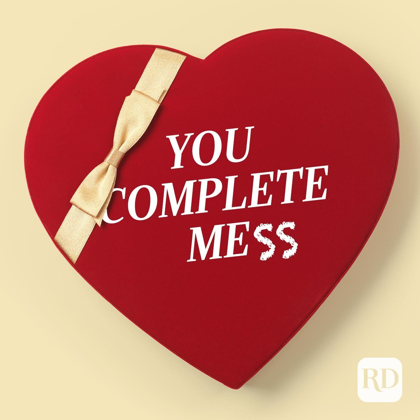 "Box of chocolates. It says ""You complete me"" but someone drew on ""ss"" so it reads ""you complete mess"""
