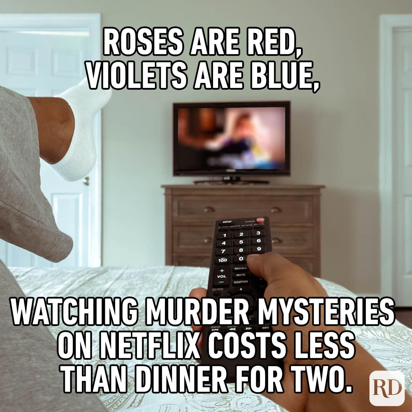 Watching television in bed. Meme text: Roses are red, violets are blue, watching murder mysteries on Netflix costs less than dinner for two.