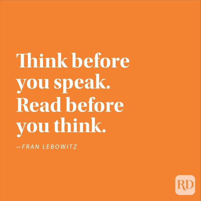 """""""Think before you speak. Read before you think."""" —Fran Lebowitz"""